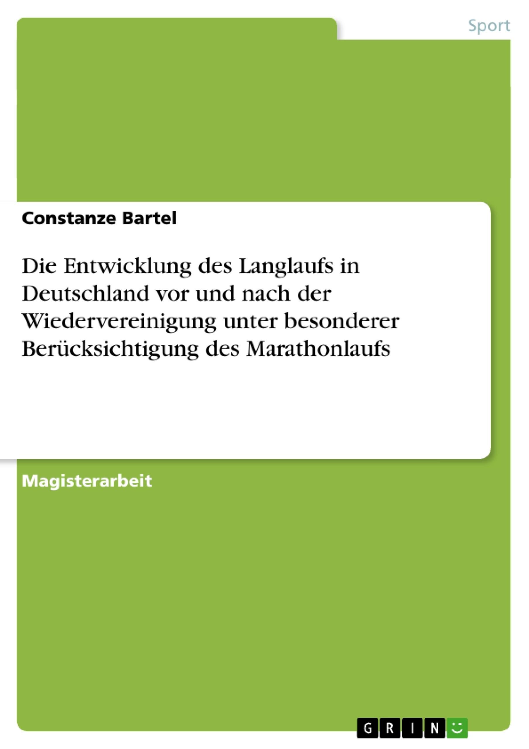 Titel: Die Entwicklung des Langlaufs in Deutschland vor und nach der Wiedervereinigung unter besonderer Berücksichtigung des Marathonlaufs