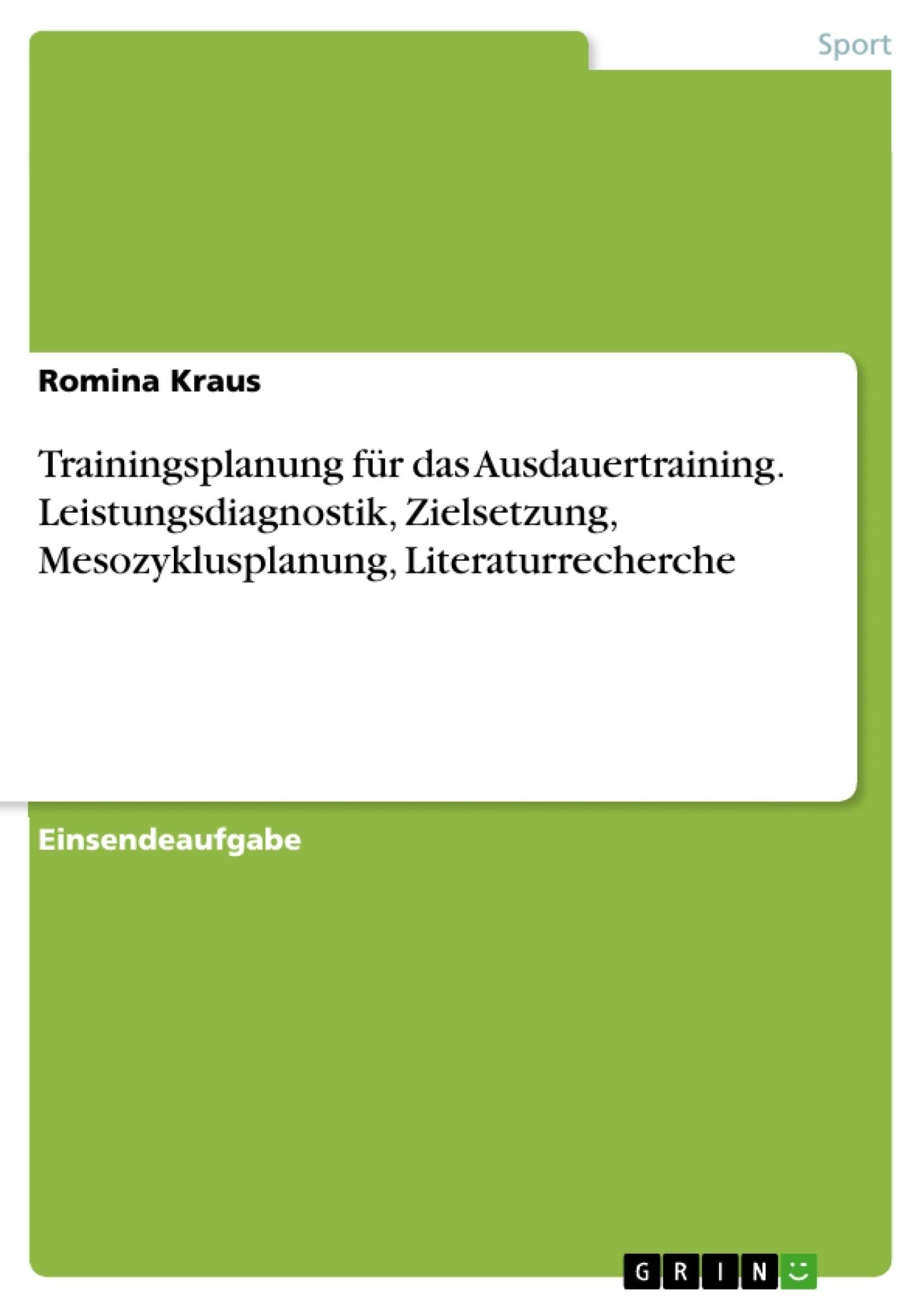 Titel: Trainingsplanung für das Ausdauertraining. Leistungsdiagnostik, Zielsetzung, Mesozyklusplanung, Literaturrecherche