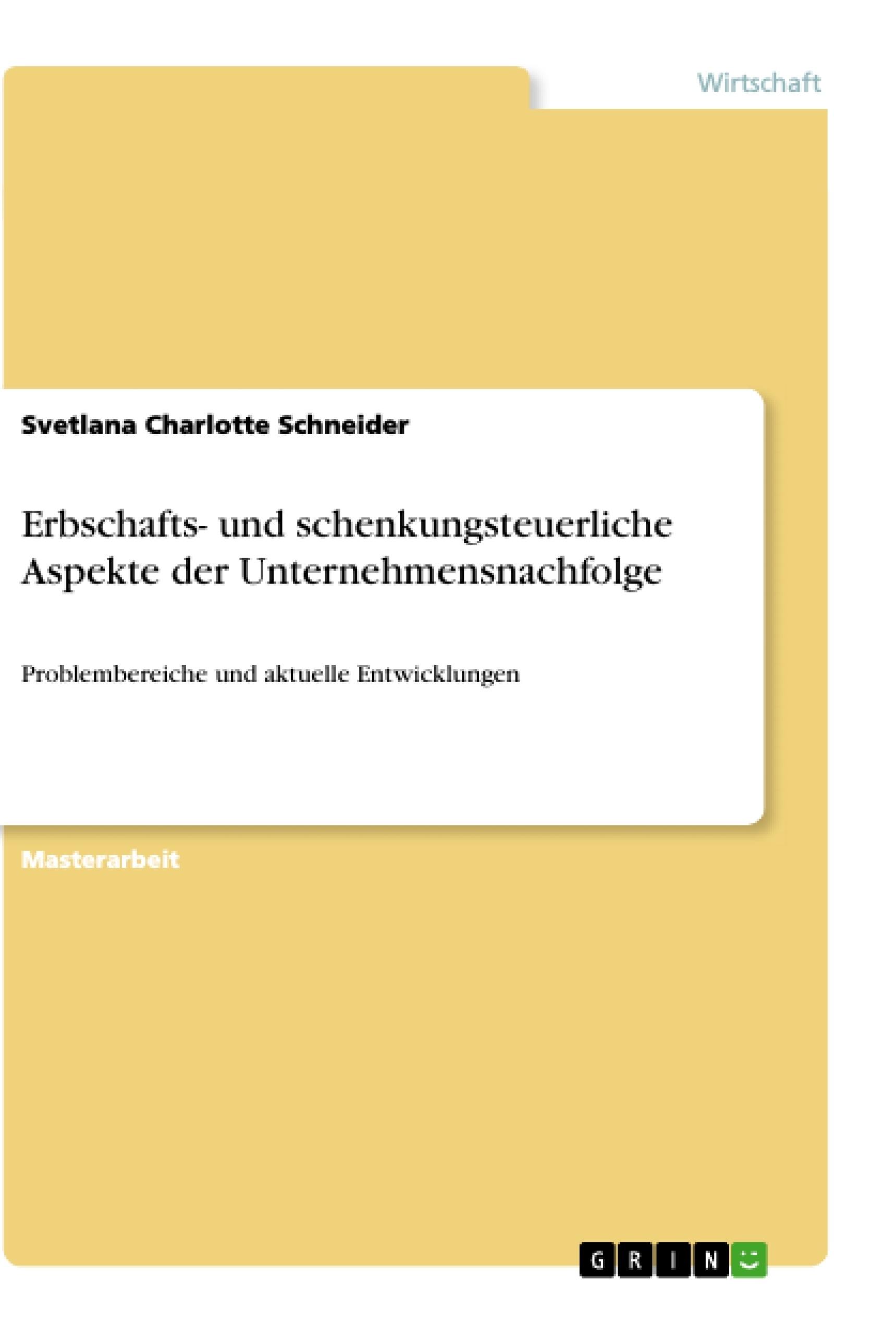 Titel: Erbschafts- und schenkungsteuerliche Aspekte der Unternehmensnachfolge