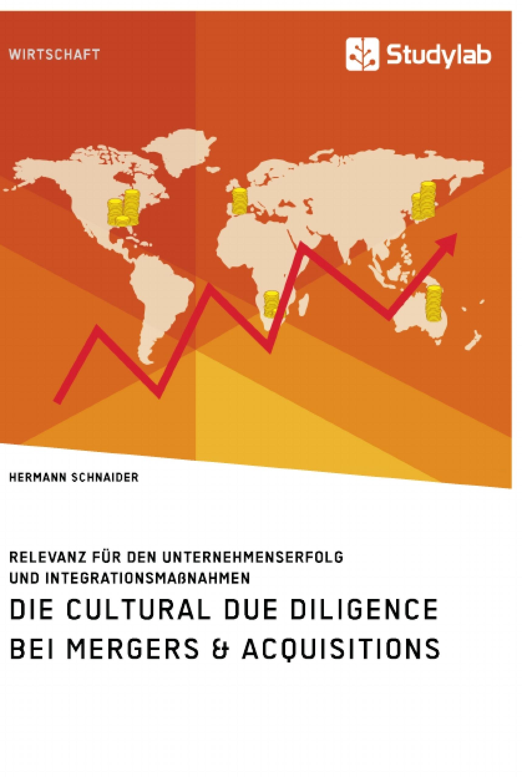 Titel: Die Cultural Due Diligence bei Mergers & Acquisitions. Relevanz für den Unternehmenserfolg und Integrationsmaßnahmen