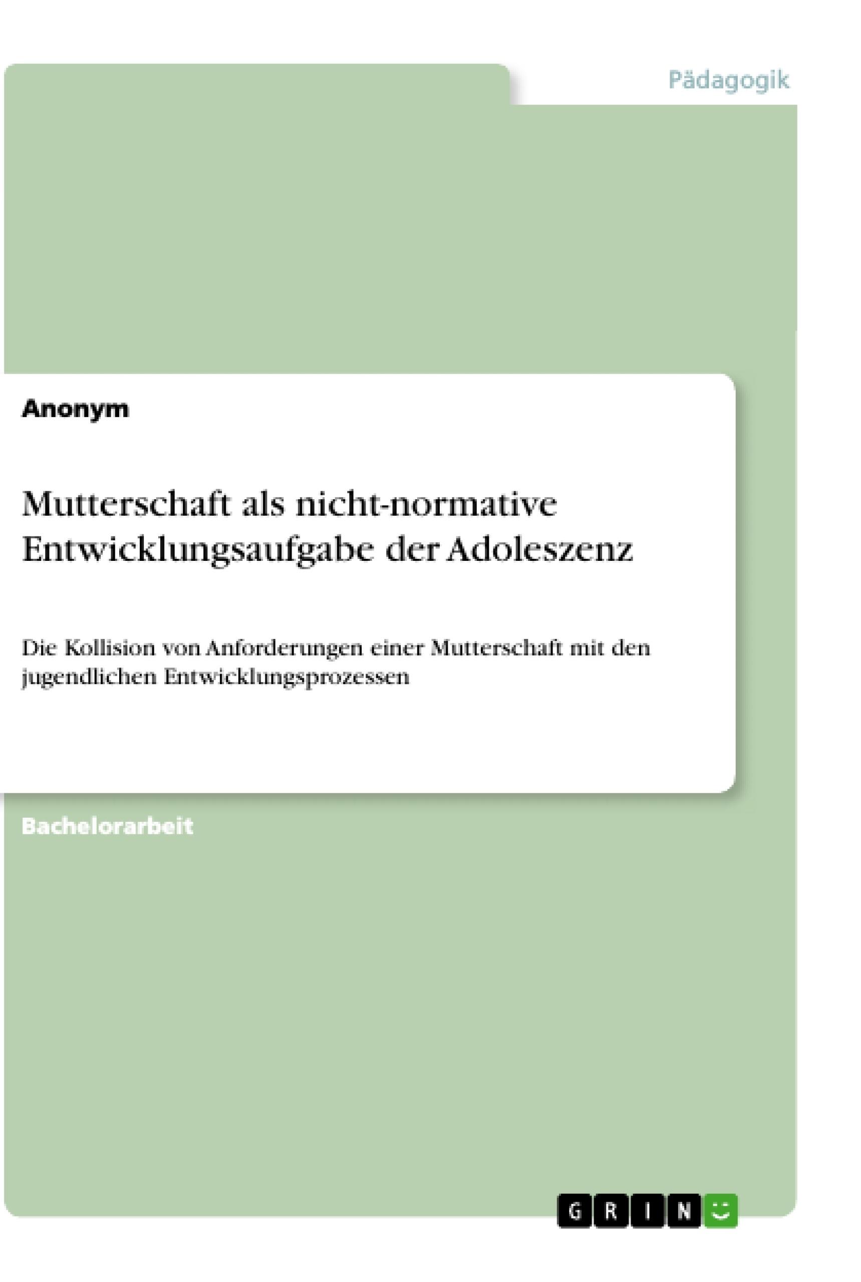 Titel: Mutterschaft als nicht-normative Entwicklungsaufgabe der Adoleszenz