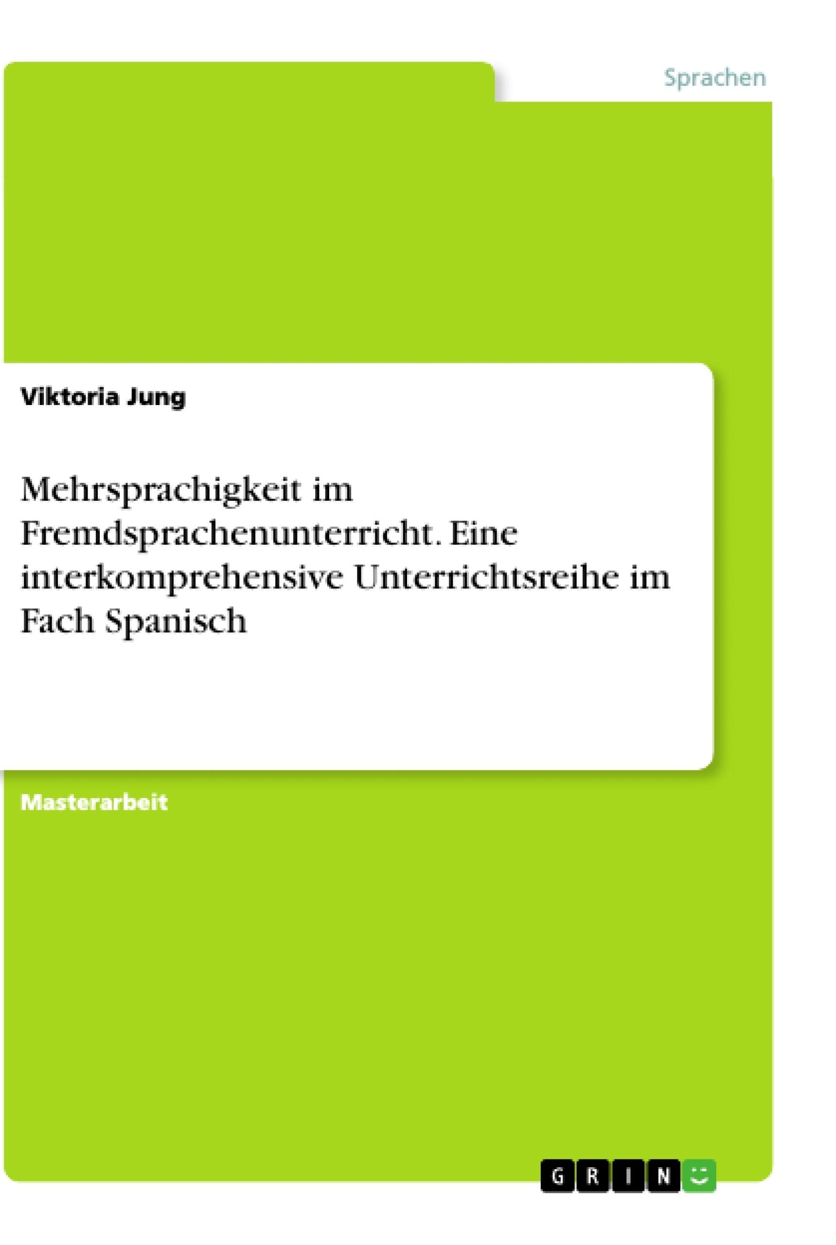 Titel: Mehrsprachigkeit im Fremdsprachenunterricht. Eine interkomprehensive Unterrichtsreihe im Fach Spanisch
