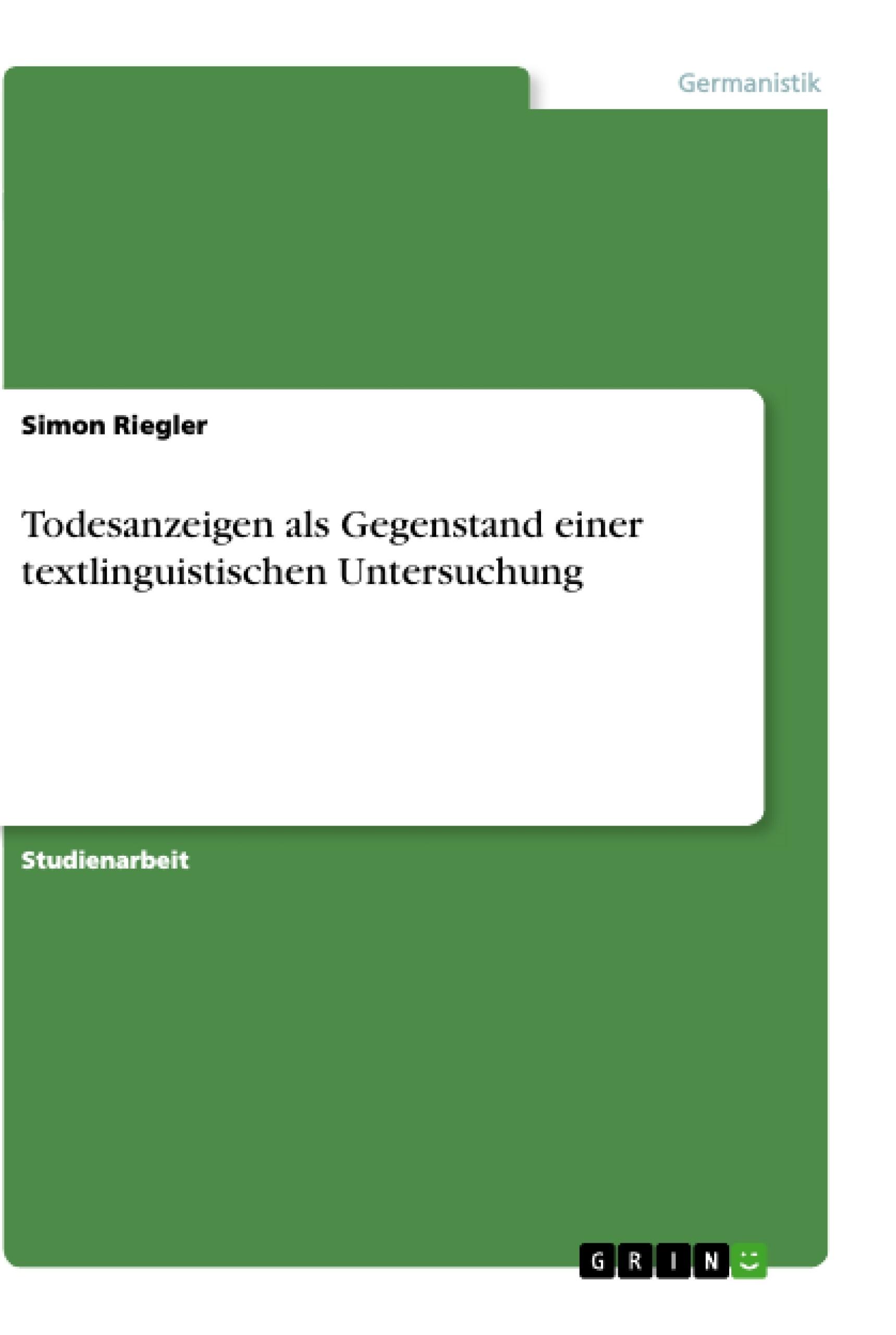Titel: Todesanzeigen als Gegenstand einer textlinguistischen Untersuchung