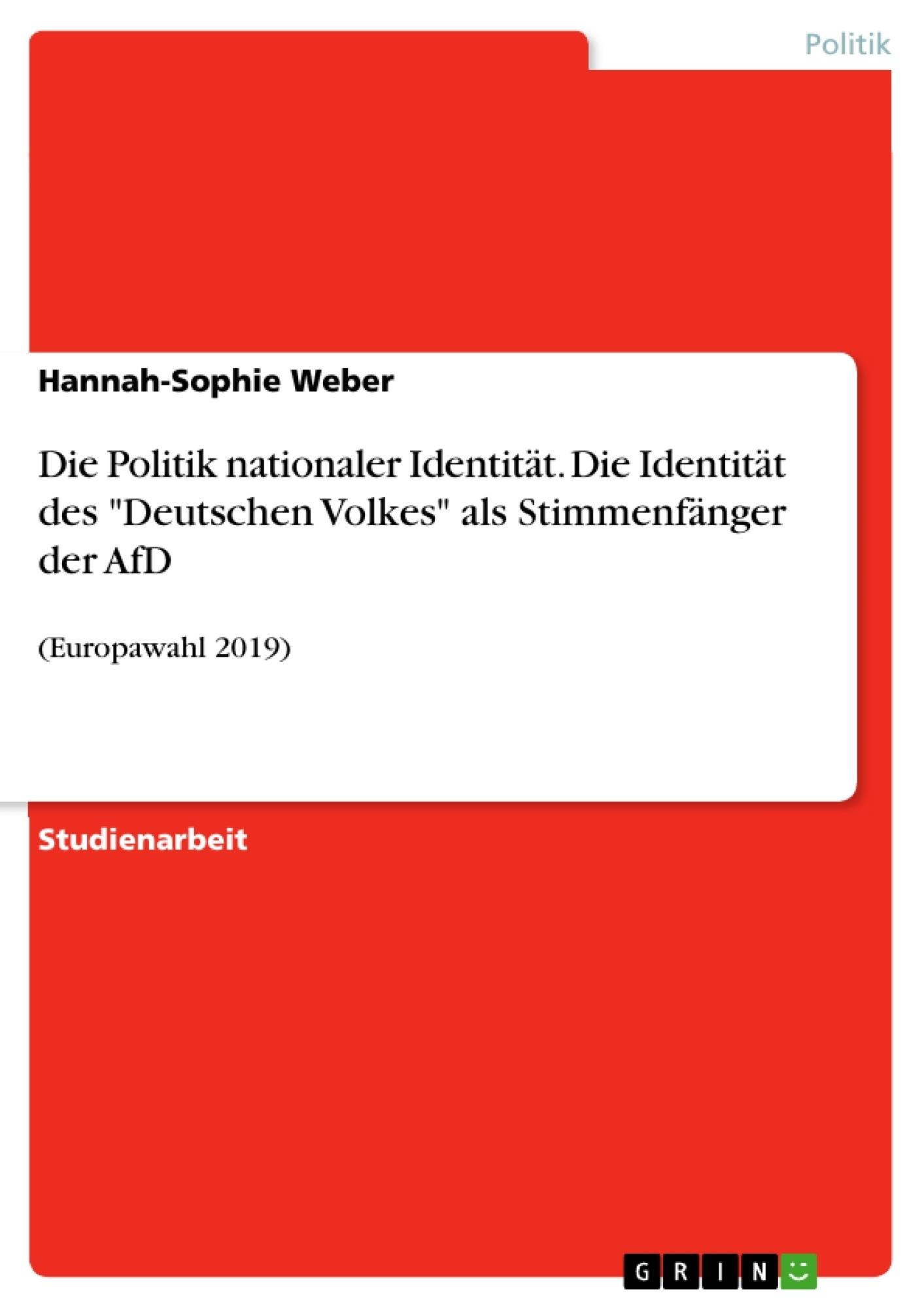 """Titel: Die Politik nationaler Identität. Die Identität des """"Deutschen Volkes"""" als Stimmenfänger der AfD"""