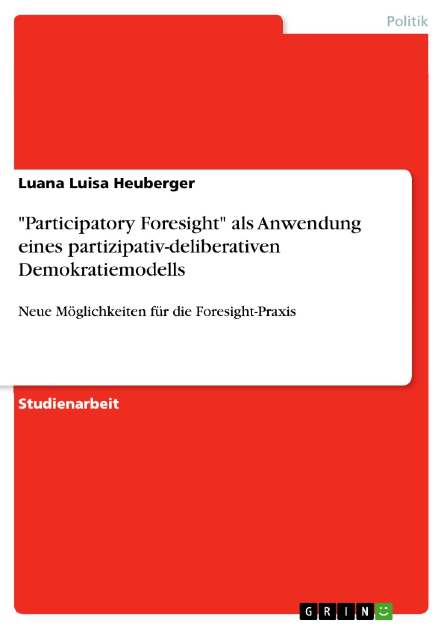 """Titel: """"Participatory Foresight"""" als Anwendung eines partizipativ-deliberativen Demokratiemodells"""