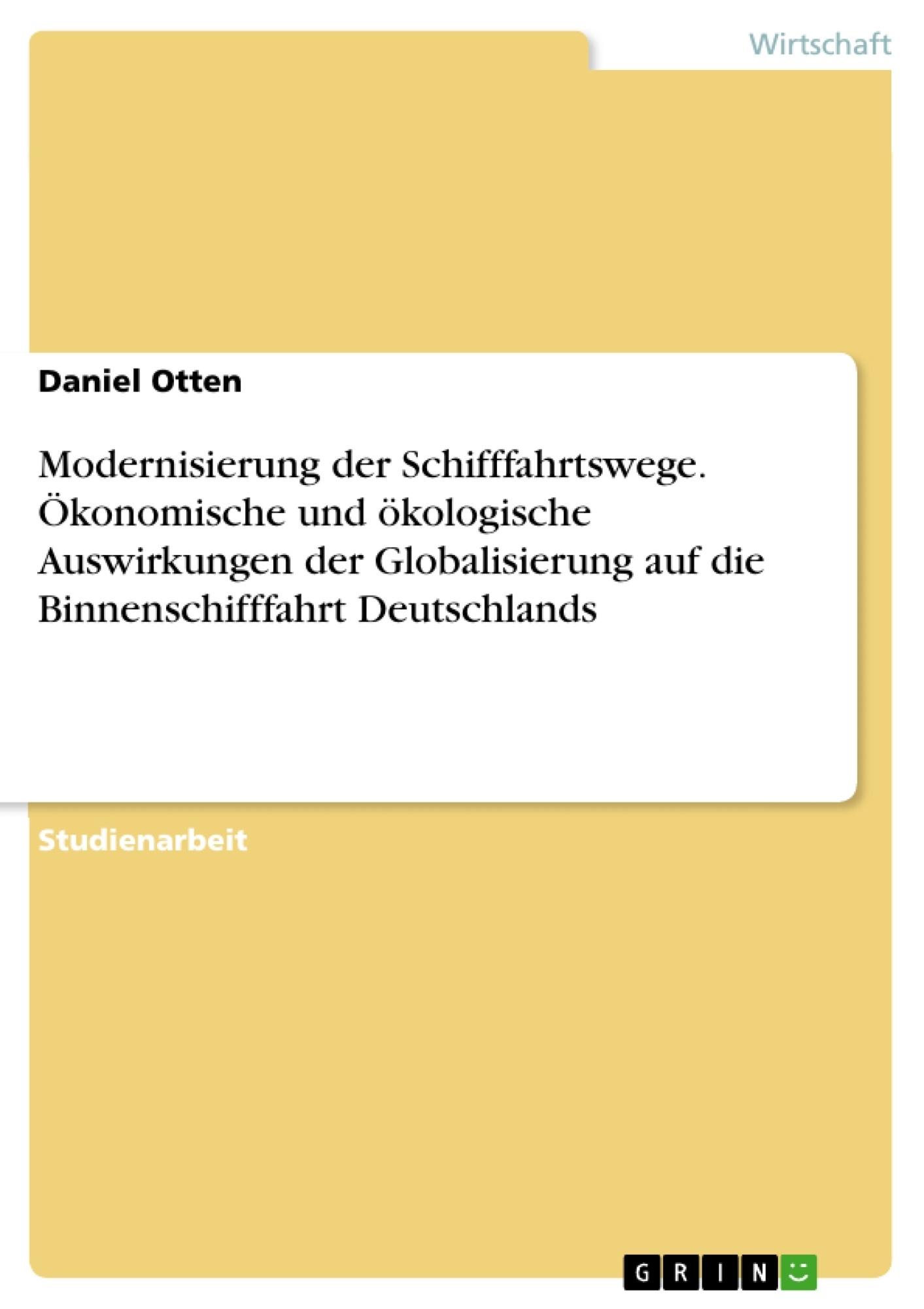 Titel: Modernisierung der Schifffahrtswege. Ökonomische und ökologische Auswirkungen der Globalisierung auf die Binnenschifffahrt Deutschlands