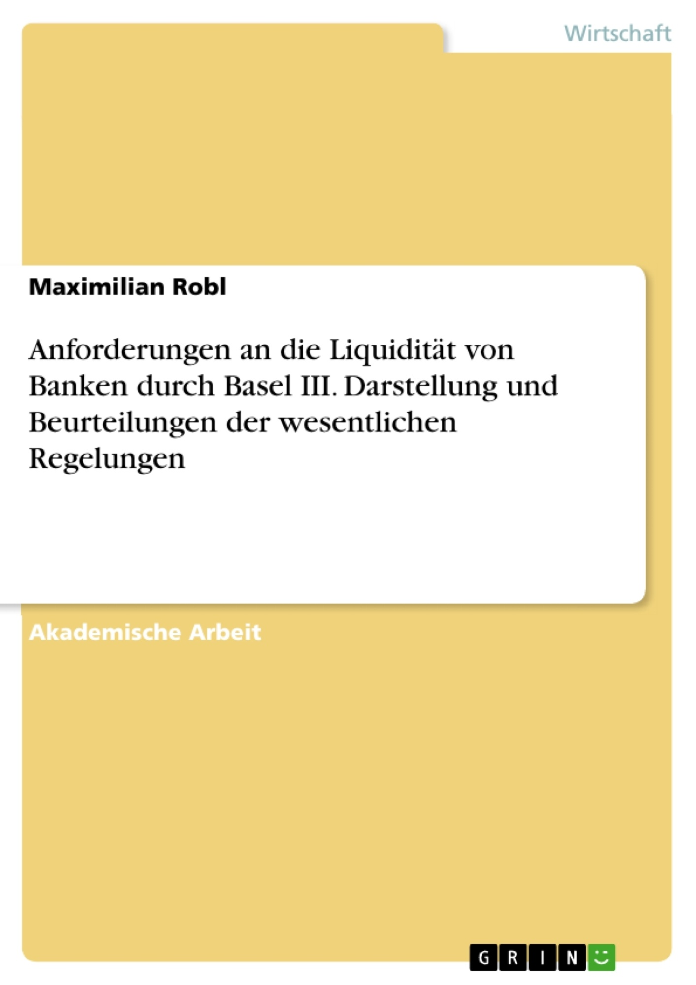 Titel: Anforderungen an die Liquidität von Banken durch Basel III. Darstellung und Beurteilungen der wesentlichen Regelungen