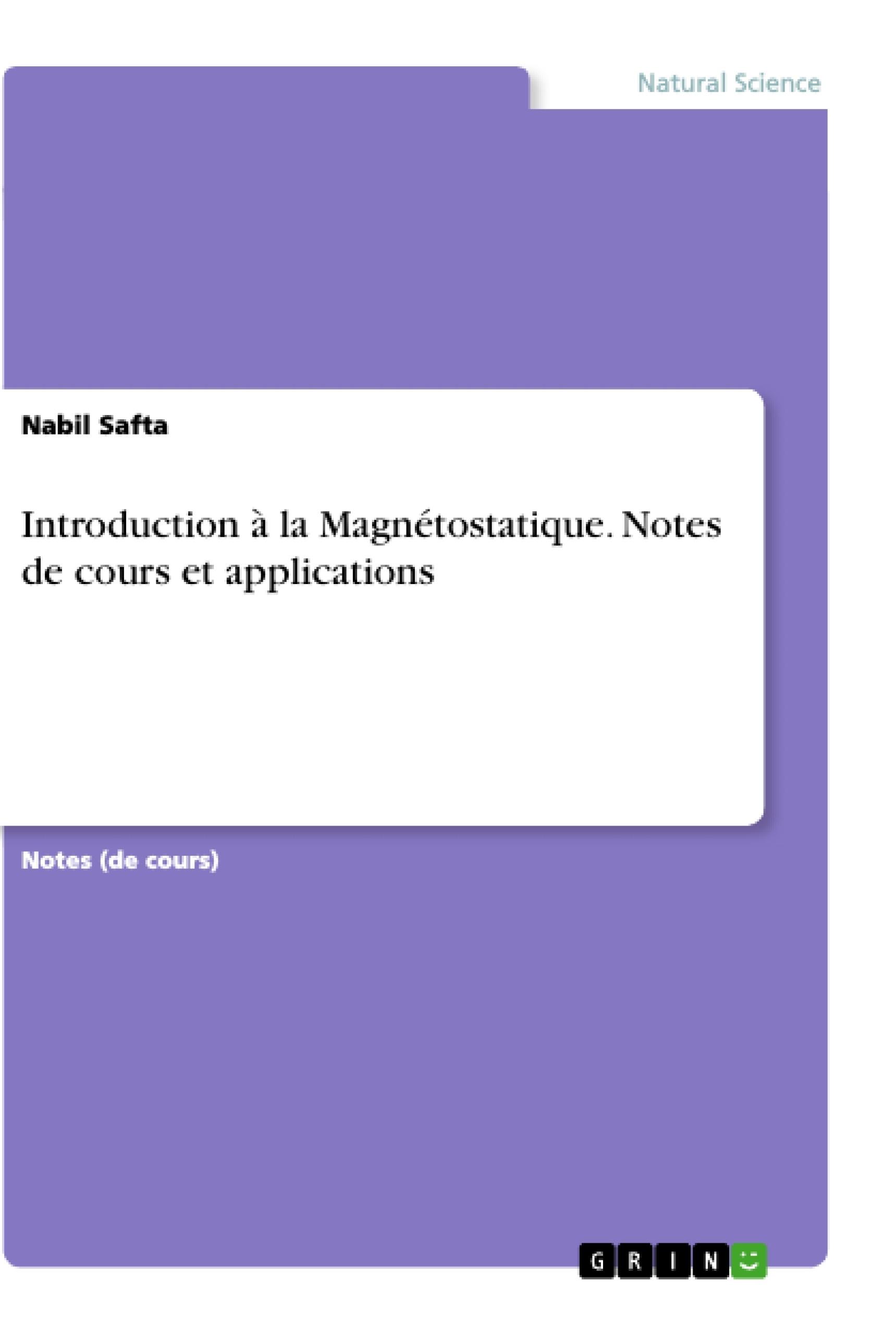 Titre: Introduction à la Magnétostatique. Notes de cours et applications