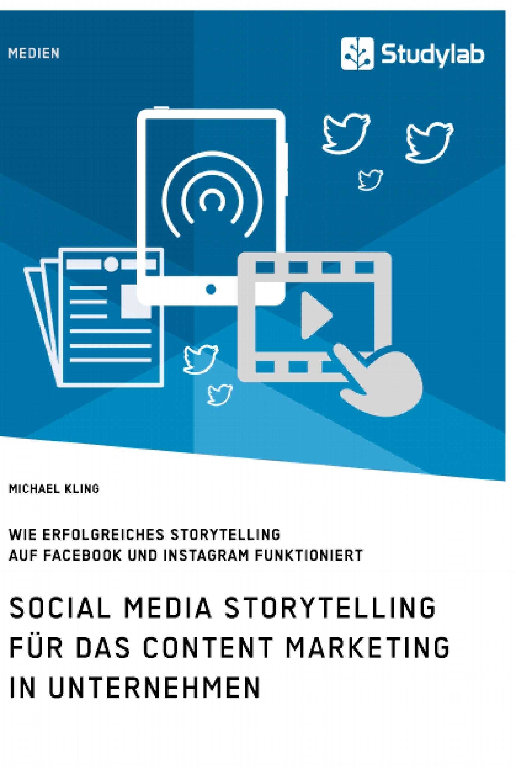 Titel: Social Media Storytelling für das Content Marketing in Unternehmen. Wie erfolgreiches Storytelling auf Facebook und Instagram funktioniert