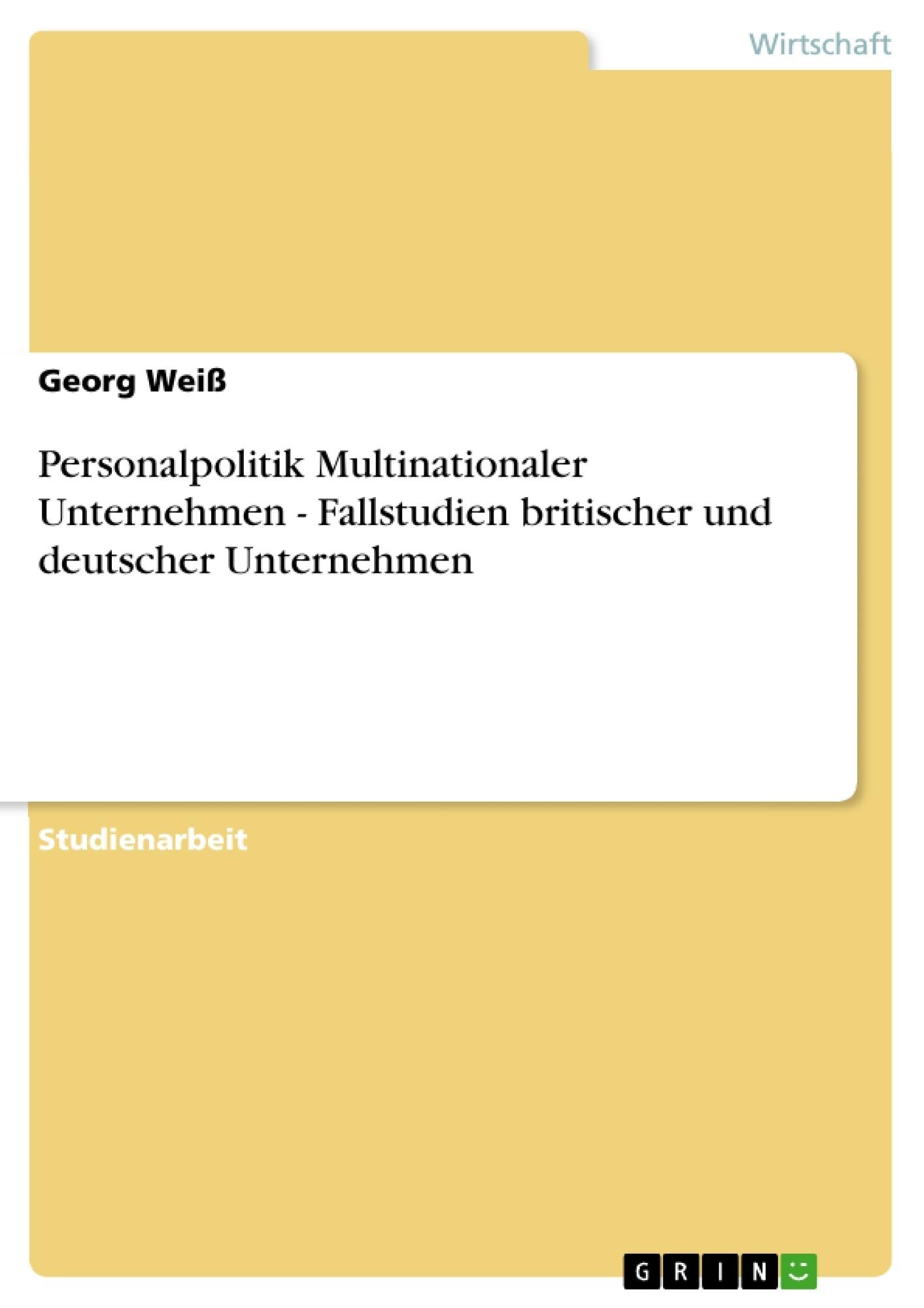 Titel: Personalpolitik Multinationaler Unternehmen - Fallstudien britischer und deutscher Unternehmen