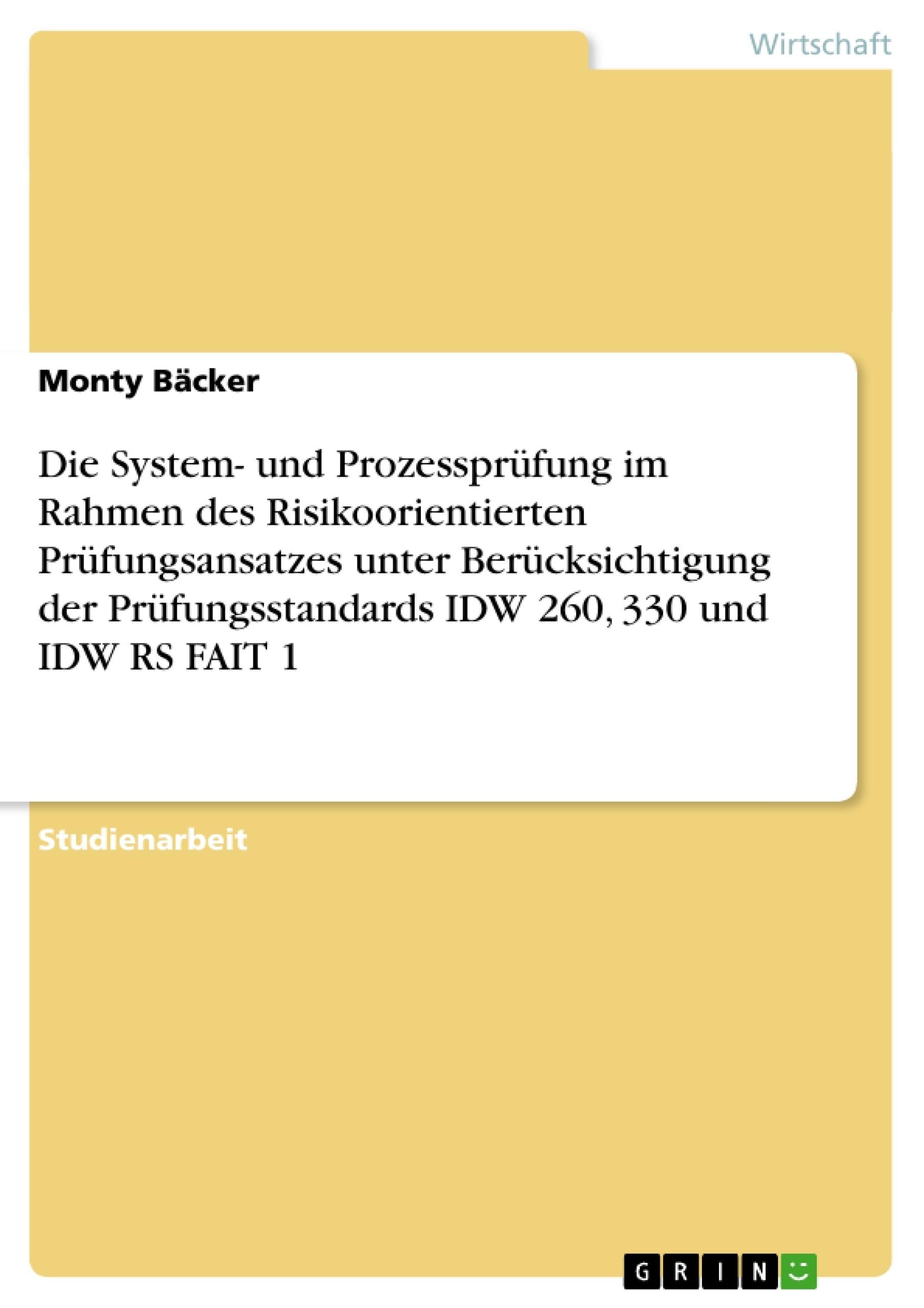 Titel: Die System- und Prozessprüfung im Rahmen des Risikoorientierten Prüfungsansatzes unter Berücksichtigung der Prüfungsstandards IDW 260, 330 und IDW RS FAIT 1