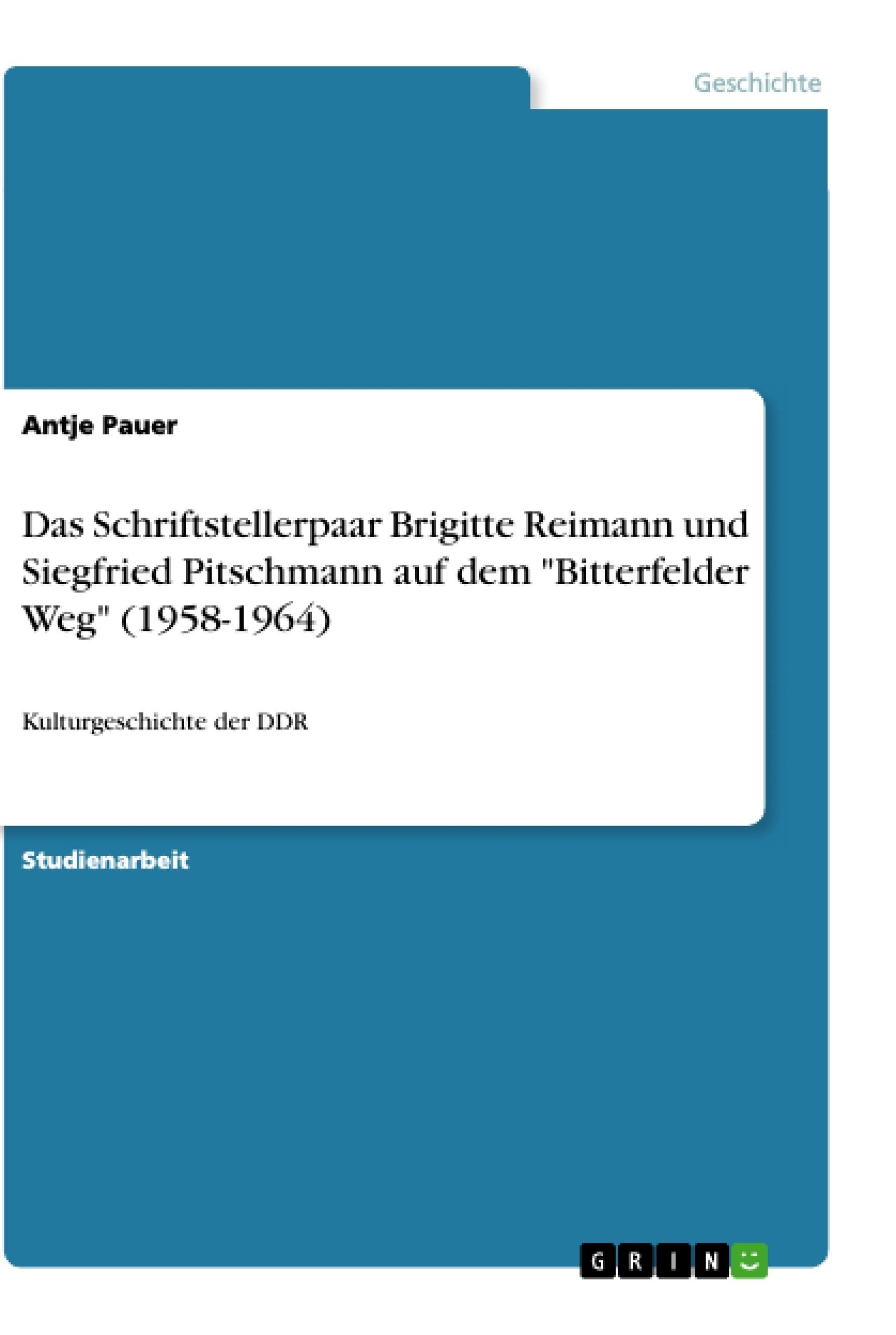 """Titel: Das Schriftstellerpaar Brigitte Reimann und Siegfried Pitschmann auf dem """"Bitterfelder Weg"""" (1958-1964)"""