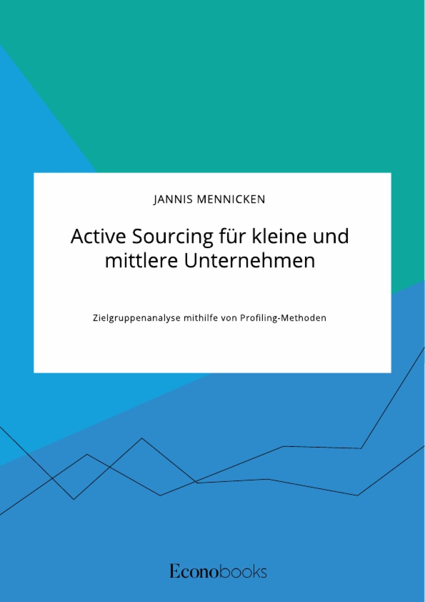 Titel: Active Sourcing für kleine und mittlere Unternehmen. Zielgruppenanalyse mithilfe von Profiling-Methoden