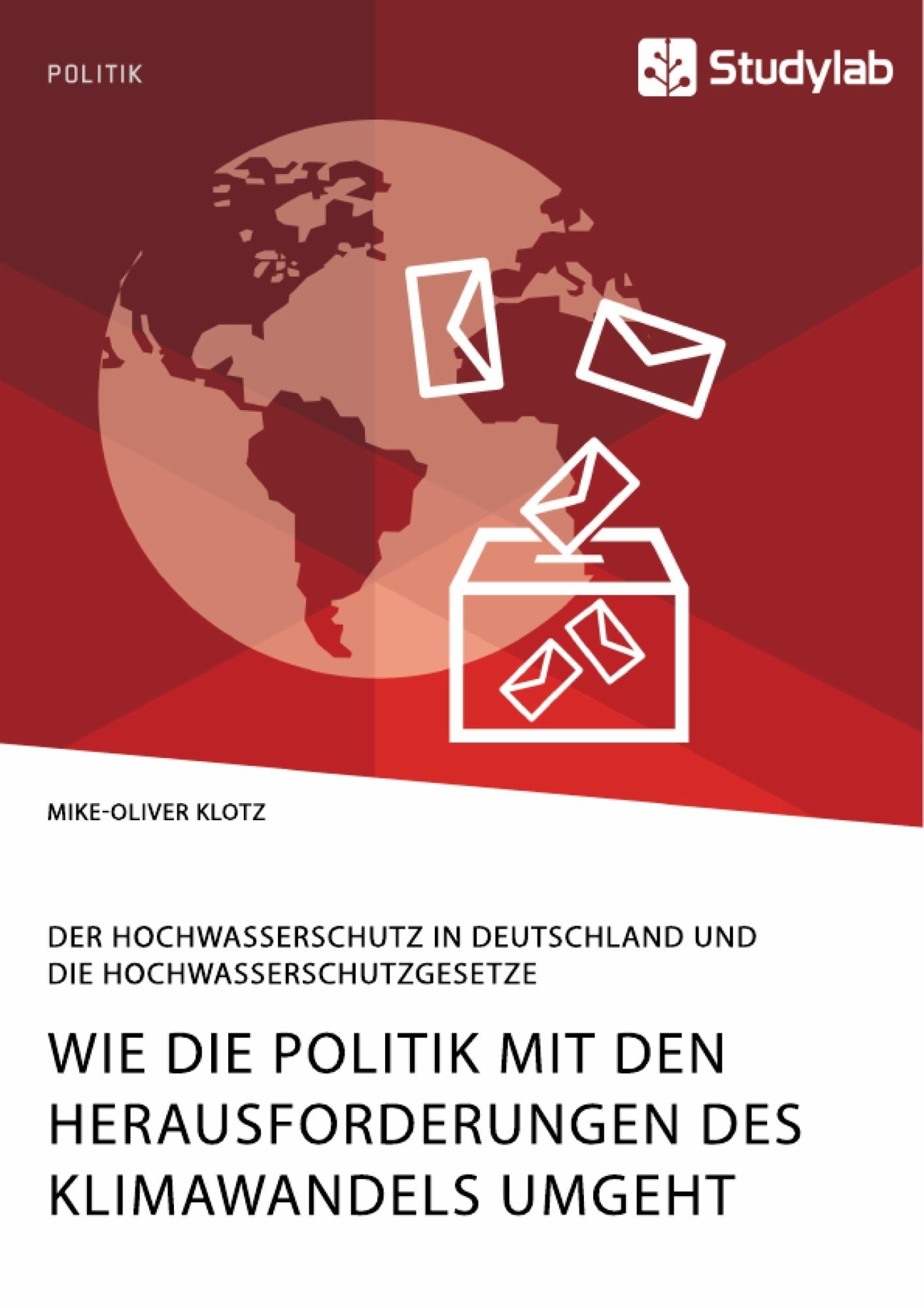 Titel: Wie die Politik mit den Herausforderungen des Klimawandels umgeht. Der Hochwasserschutz in Deutschland und die Hochwasserschutzgesetze