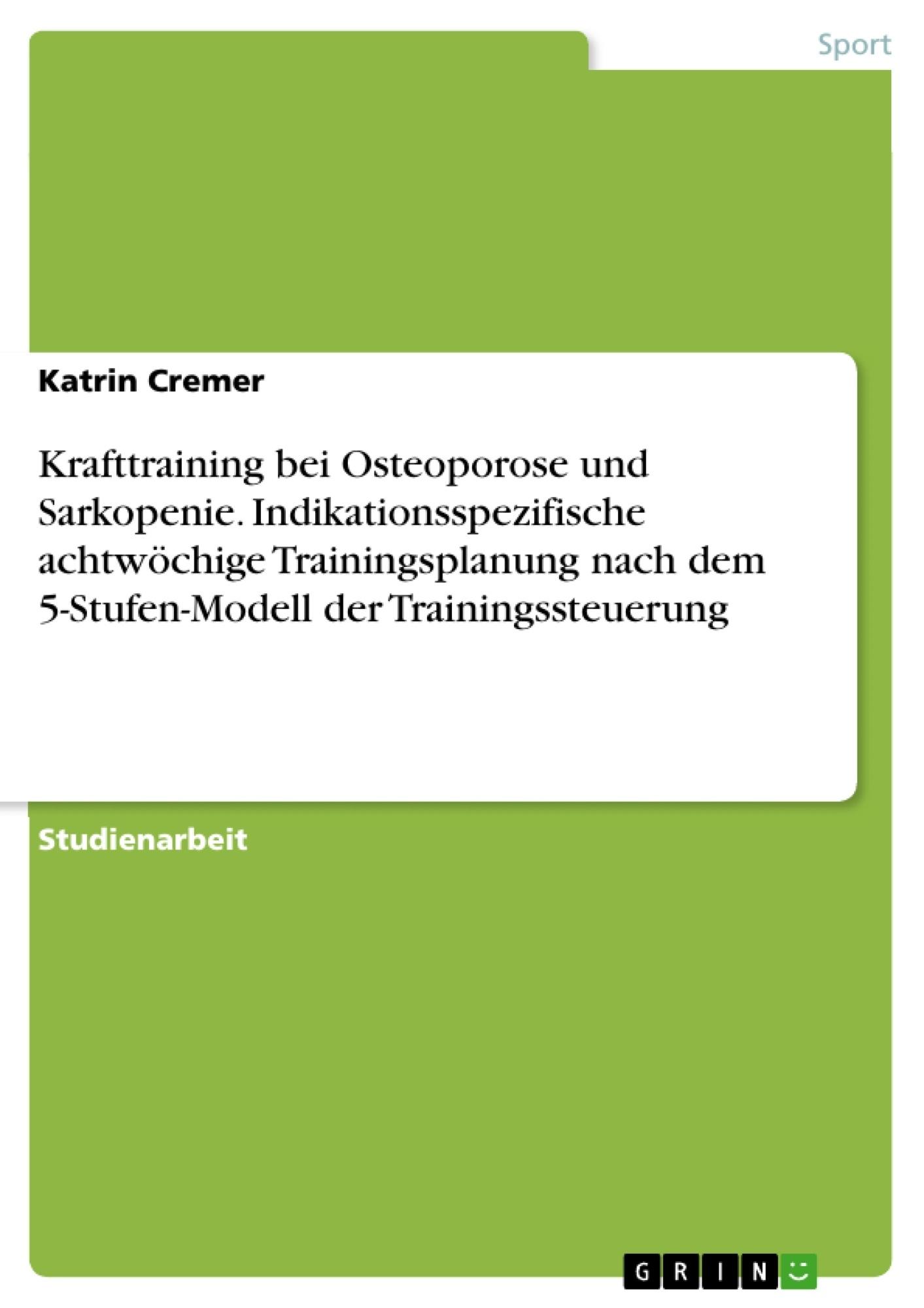 Titel: Krafttraining bei Osteoporose und Sarkopenie. Indikationsspezifische achtwöchige Trainingsplanung nach dem 5-Stufen-Modell der Trainingssteuerung