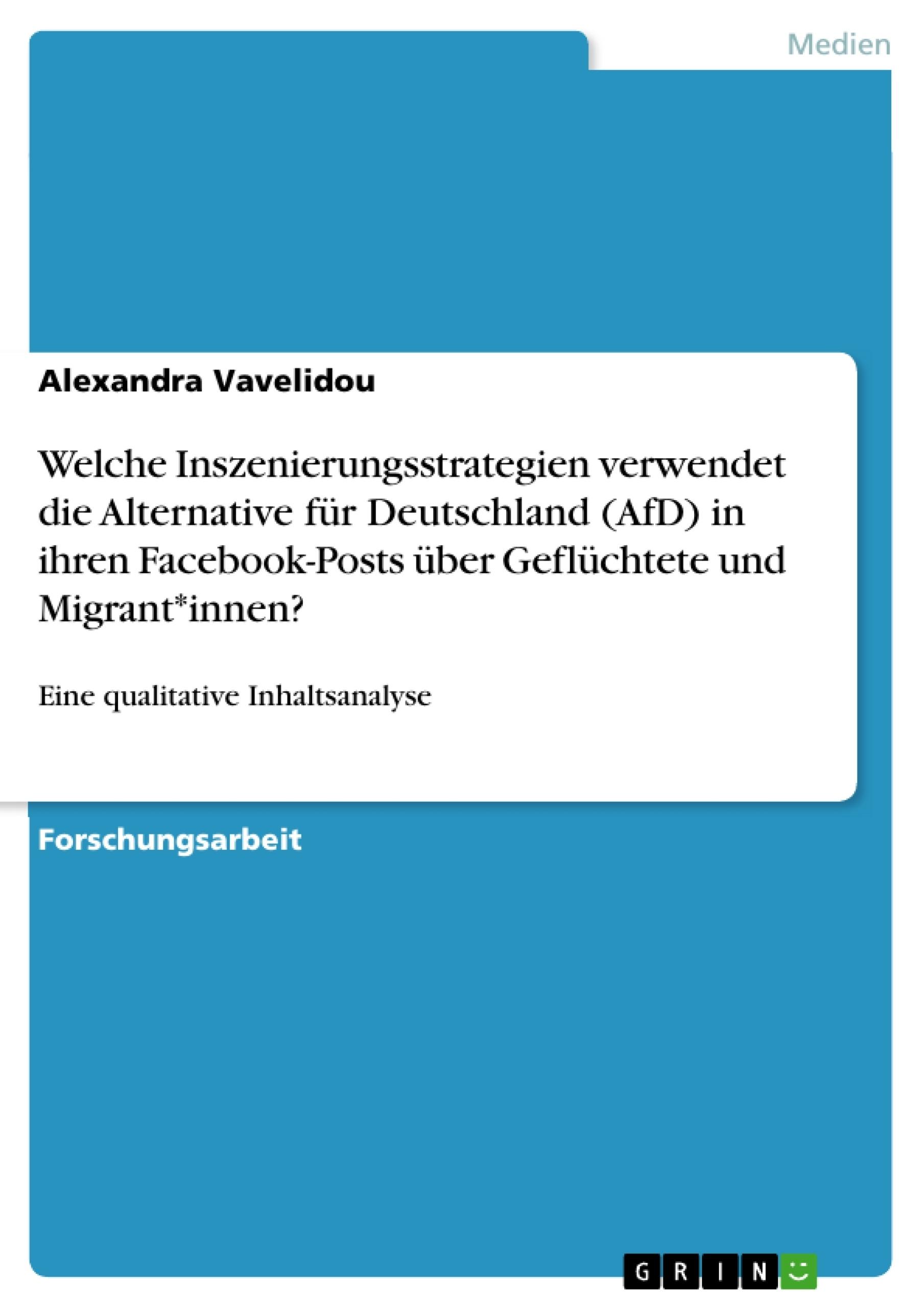 Titel: Welche Inszenierungsstrategien verwendet die Alternative für Deutschland (AfD) in ihren Facebook-Posts über Geflüchtete und Migrant*innen?