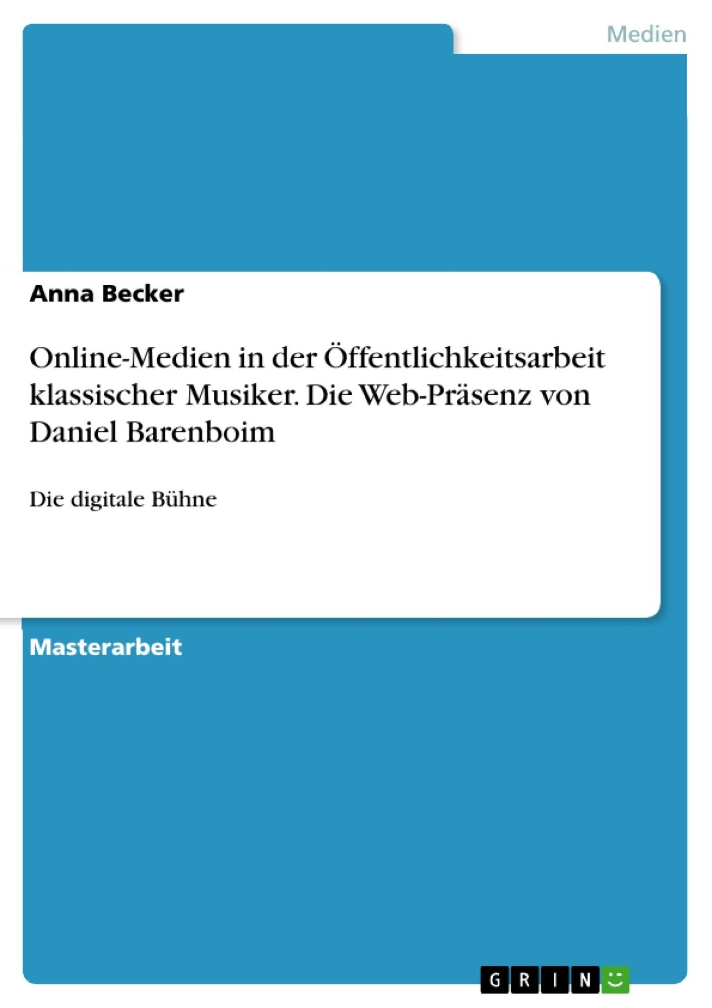 Titel: Online-Medien in der Öffentlichkeitsarbeit klassischer Musiker. Die Web-Präsenz von Daniel Barenboim