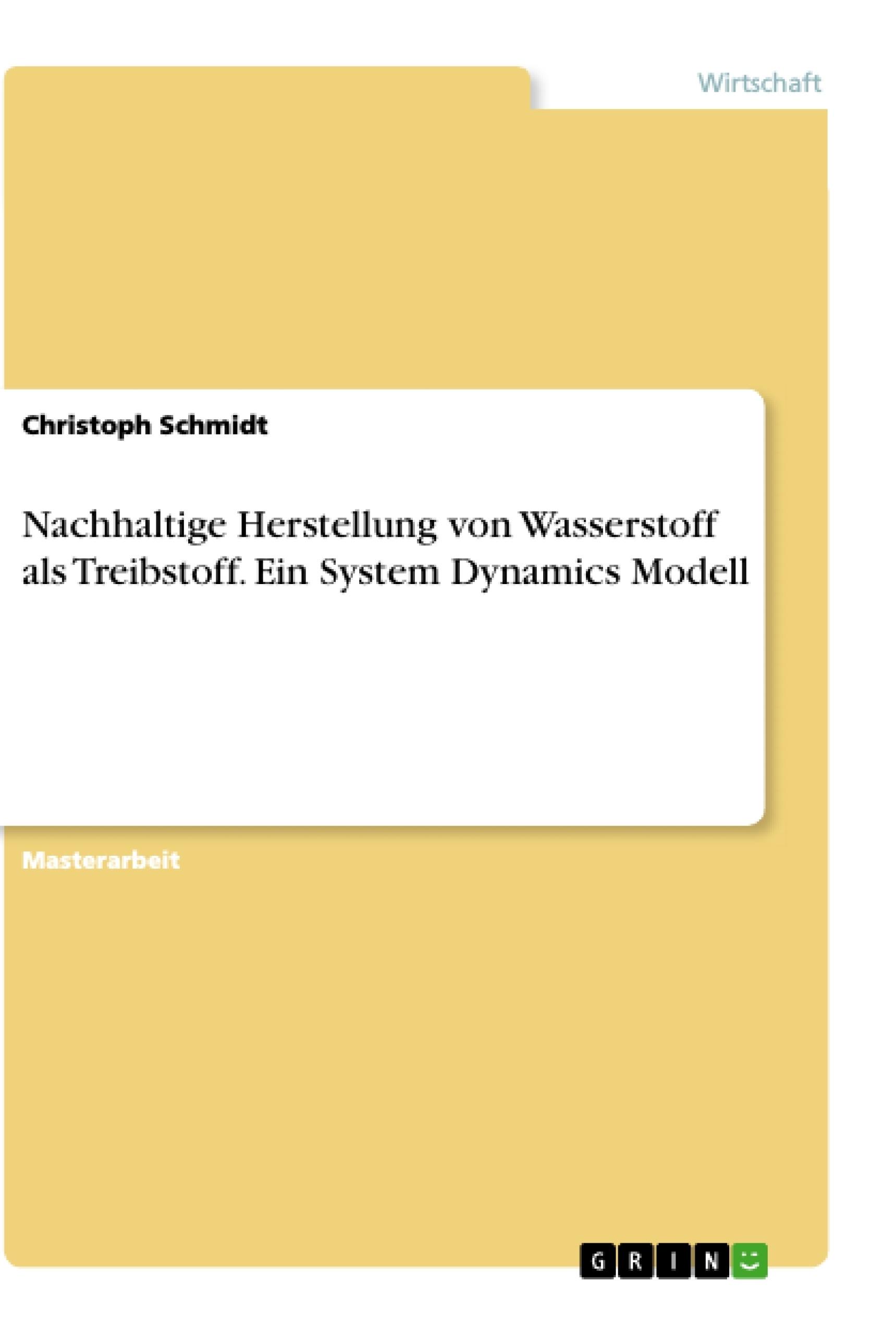 Titel: Nachhaltige Herstellung von Wasserstoff als Treibstoff. Ein System Dynamics Modell