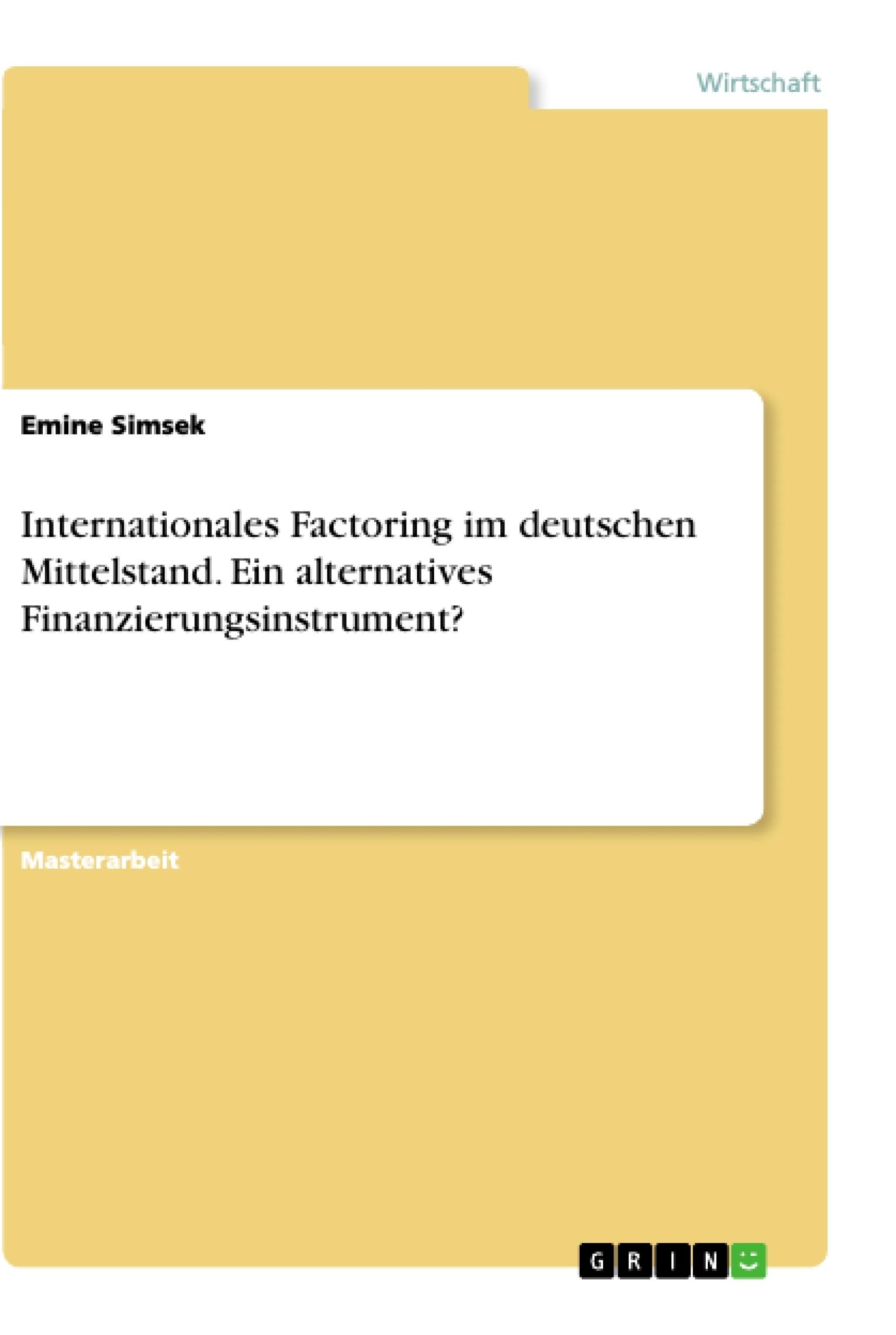 Titel: Internationales Factoring im deutschen Mittelstand. Ein alternatives Finanzierungsinstrument?