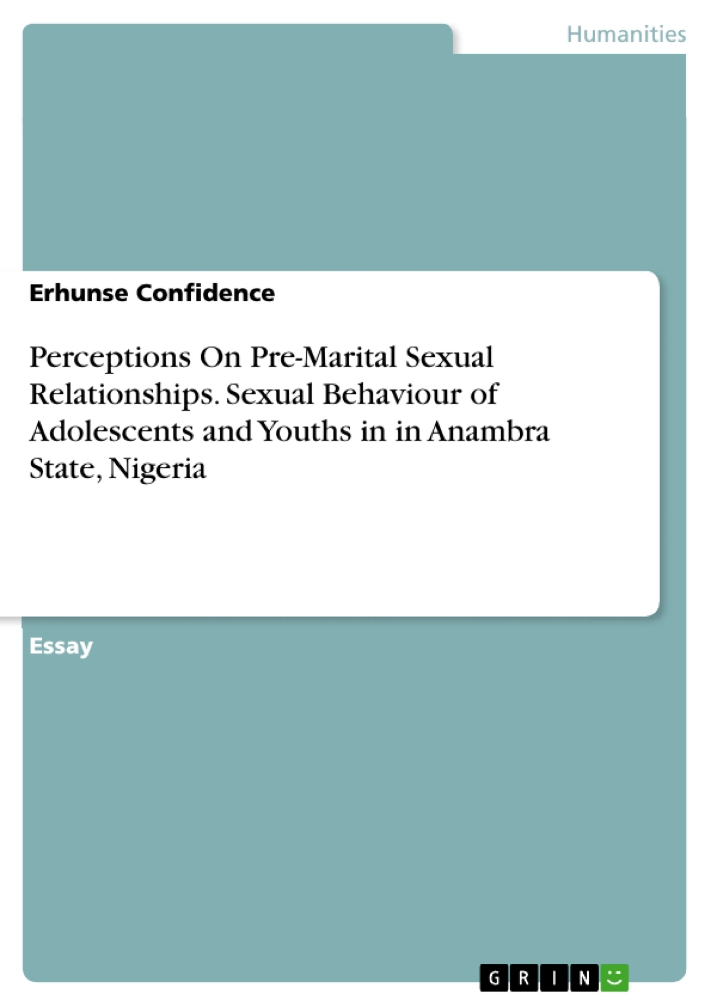 Title: Perceptions On Pre-Marital Sexual Relationships. Sexual Behaviour of Adolescents and Youths in  in Anambra State, Nigeria