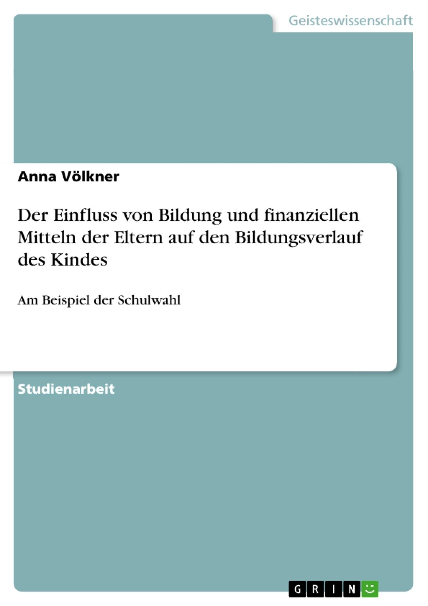 Titel: Der Einfluss von Bildung und finanziellen Mitteln der Eltern auf den Bildungsverlauf des Kindes