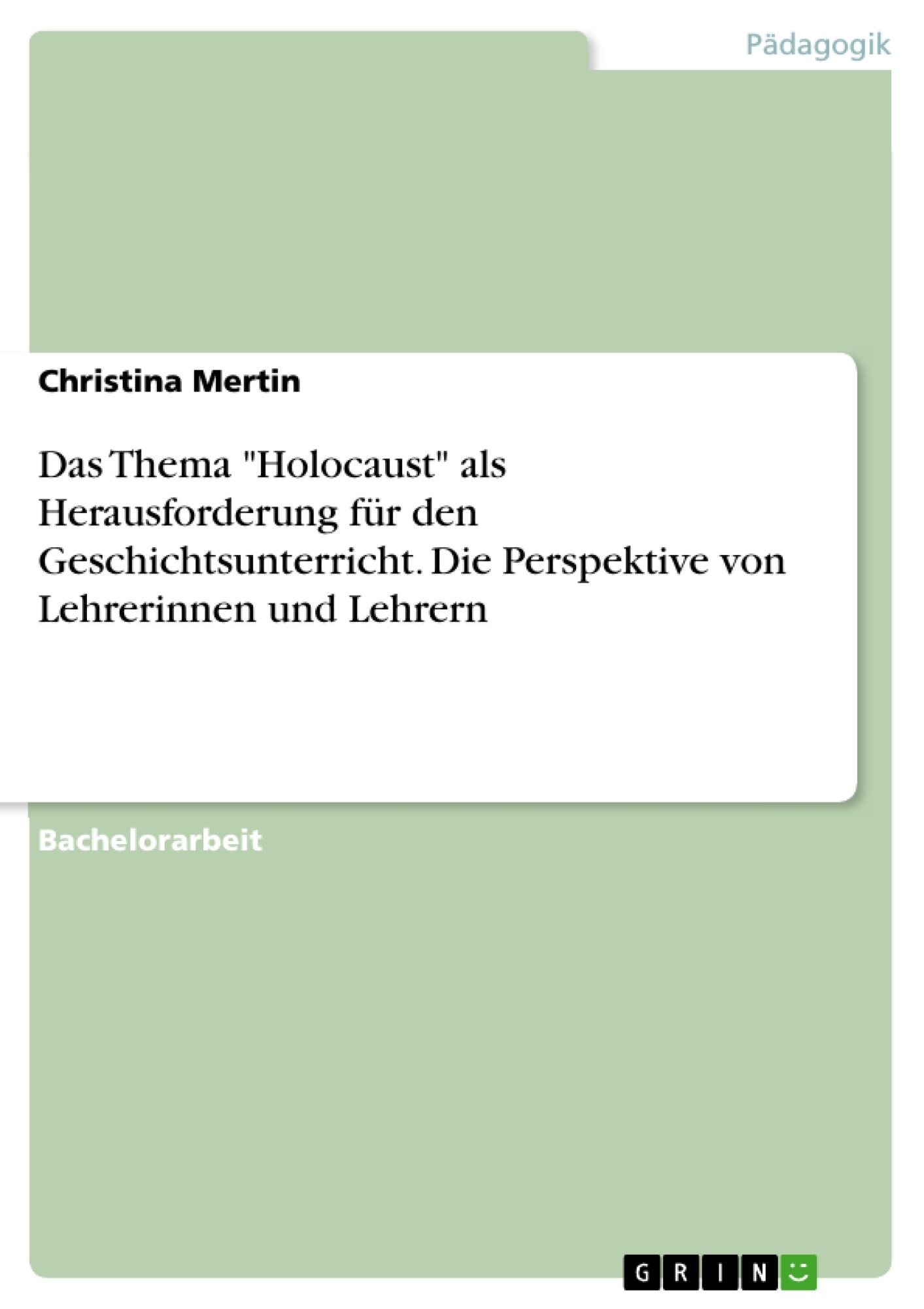 """Titel: Das Thema """"Holocaust"""" als Herausforderung für den Geschichtsunterricht. Die Perspektive von Lehrerinnen und Lehrern"""