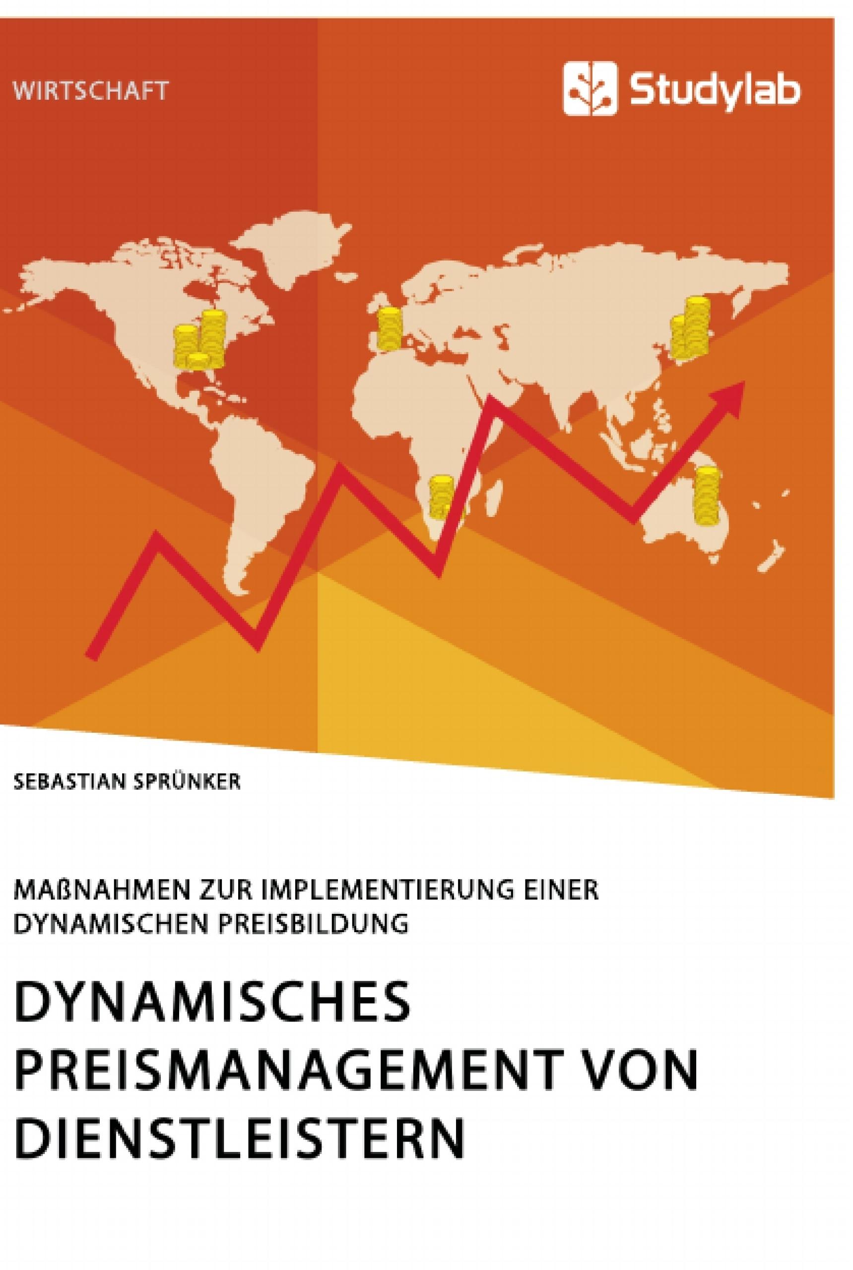 Titel: Dynamisches Preismanagement von Dienstleistern. Maßnahmen zur Implementierung einer dynamischen Preisbildung