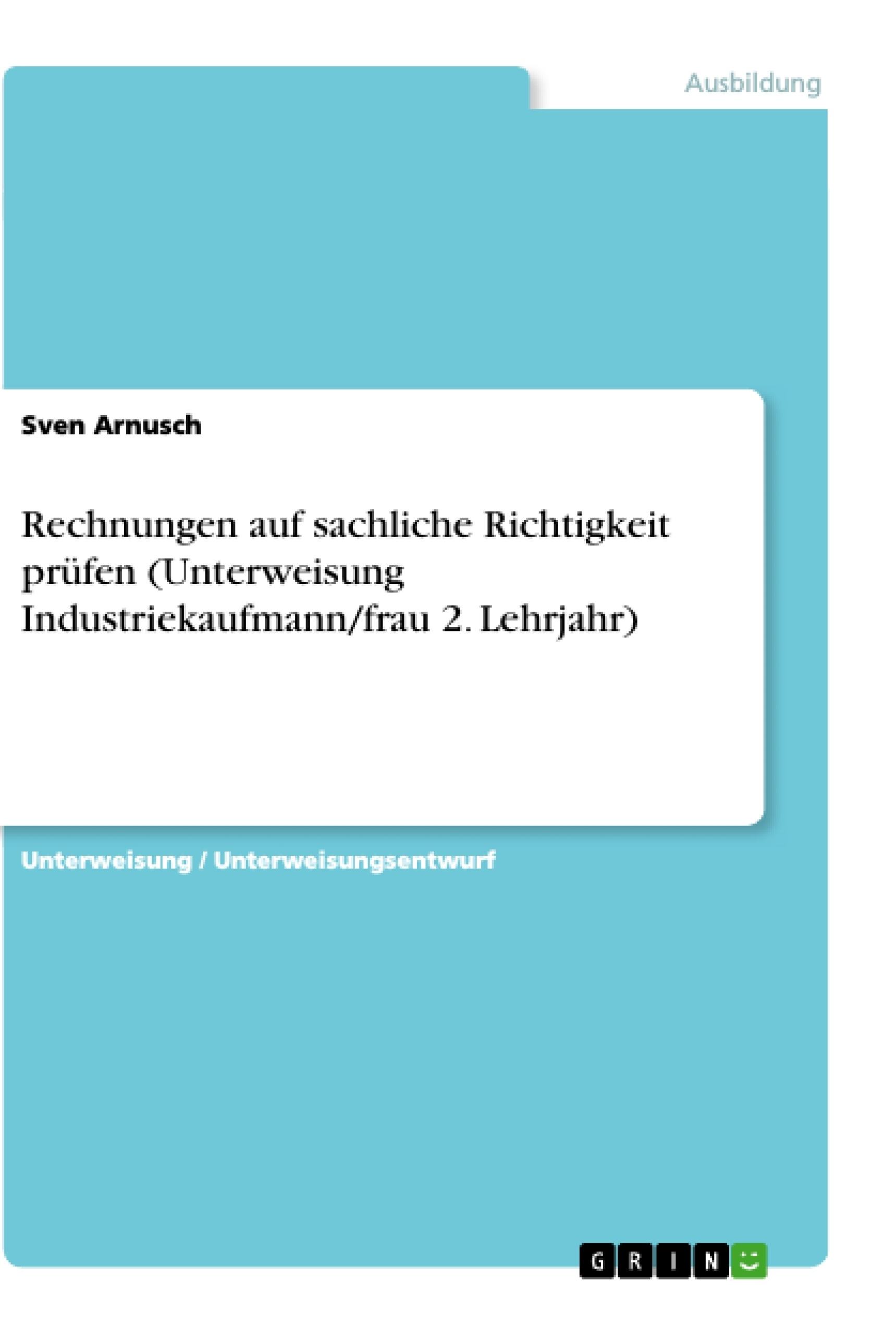 Titel: Rechnungen auf sachliche Richtigkeit prüfen (Unterweisung Industriekaufmann/frau 2. Lehrjahr)