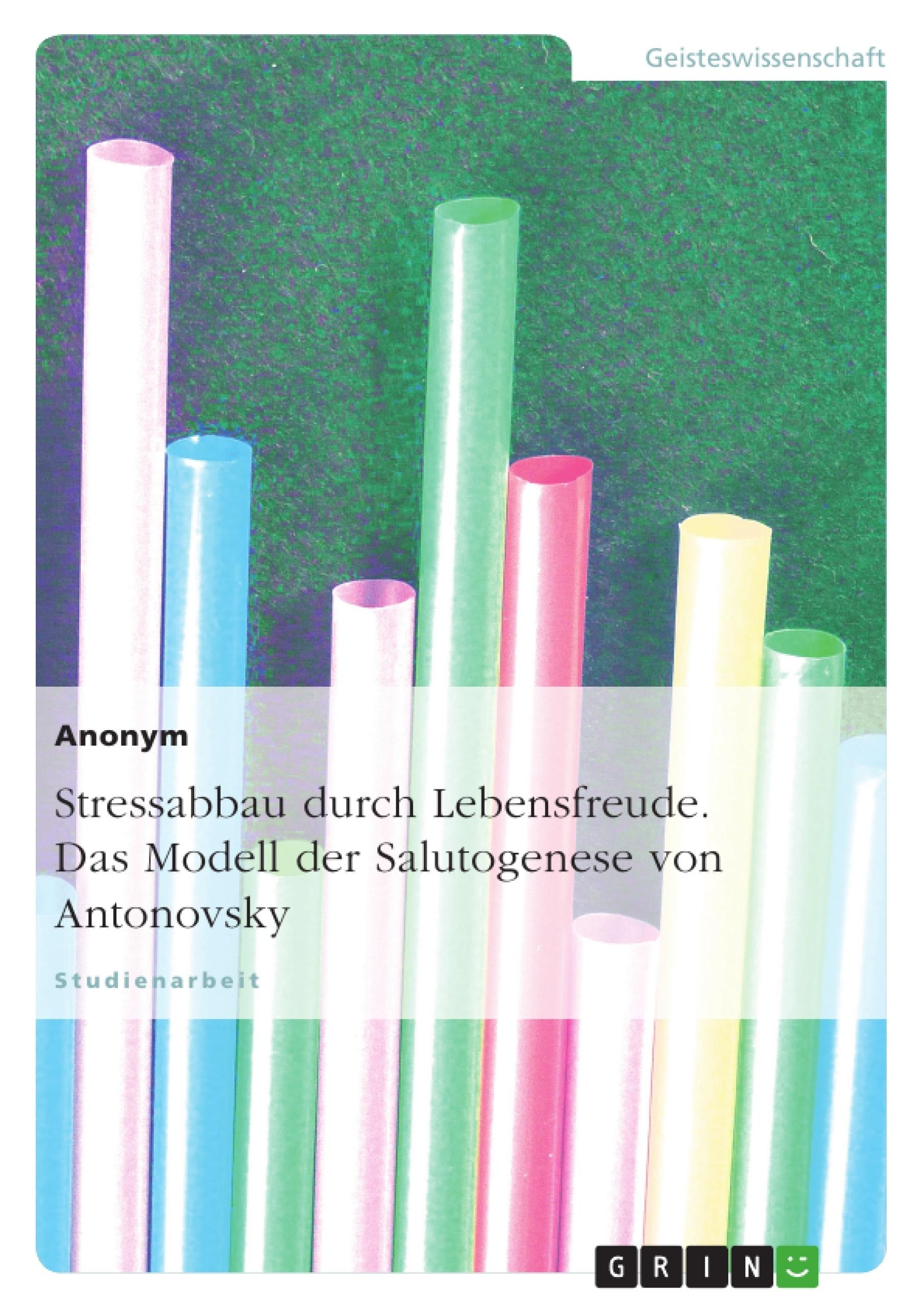 Titel: Stressabbau durch Lebensfreude. Das Modell der Salutogenese von Antonovsky