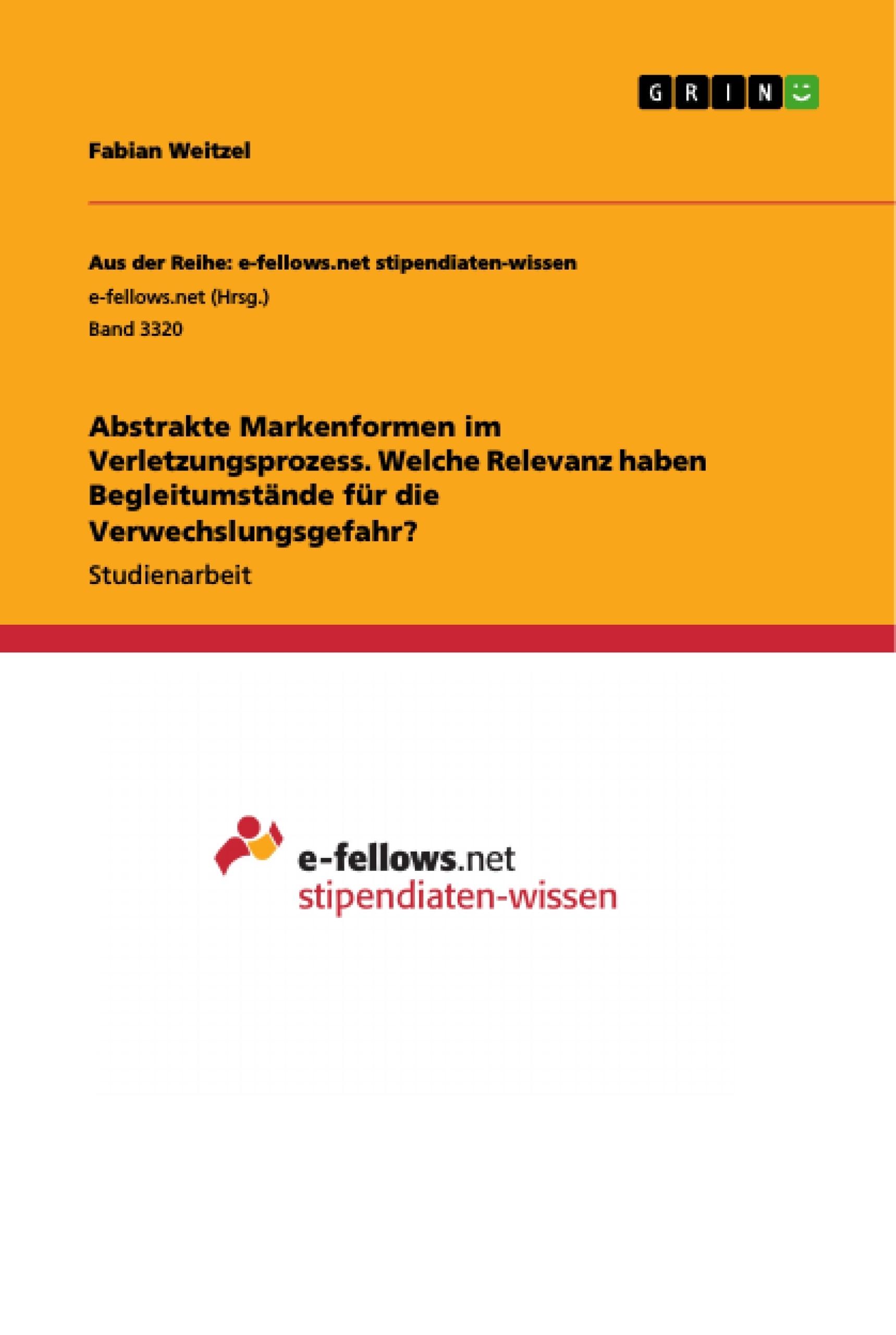 Titel: Abstrakte Markenformen im Verletzungsprozess. Welche Relevanz haben Begleitumstände für die Verwechslungsgefahr?