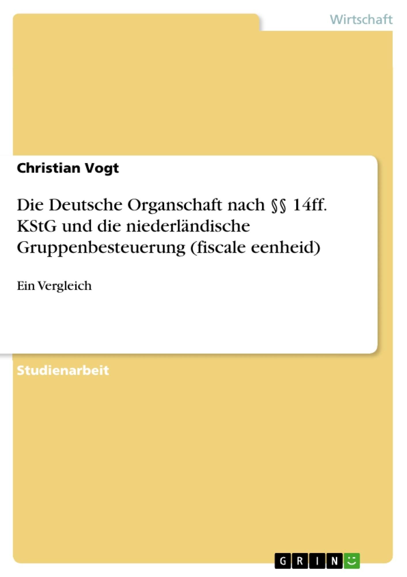Titel: Die Deutsche Organschaft nach §§ 14ff. KStG und die niederländische Gruppenbesteuerung (fiscale eenheid)