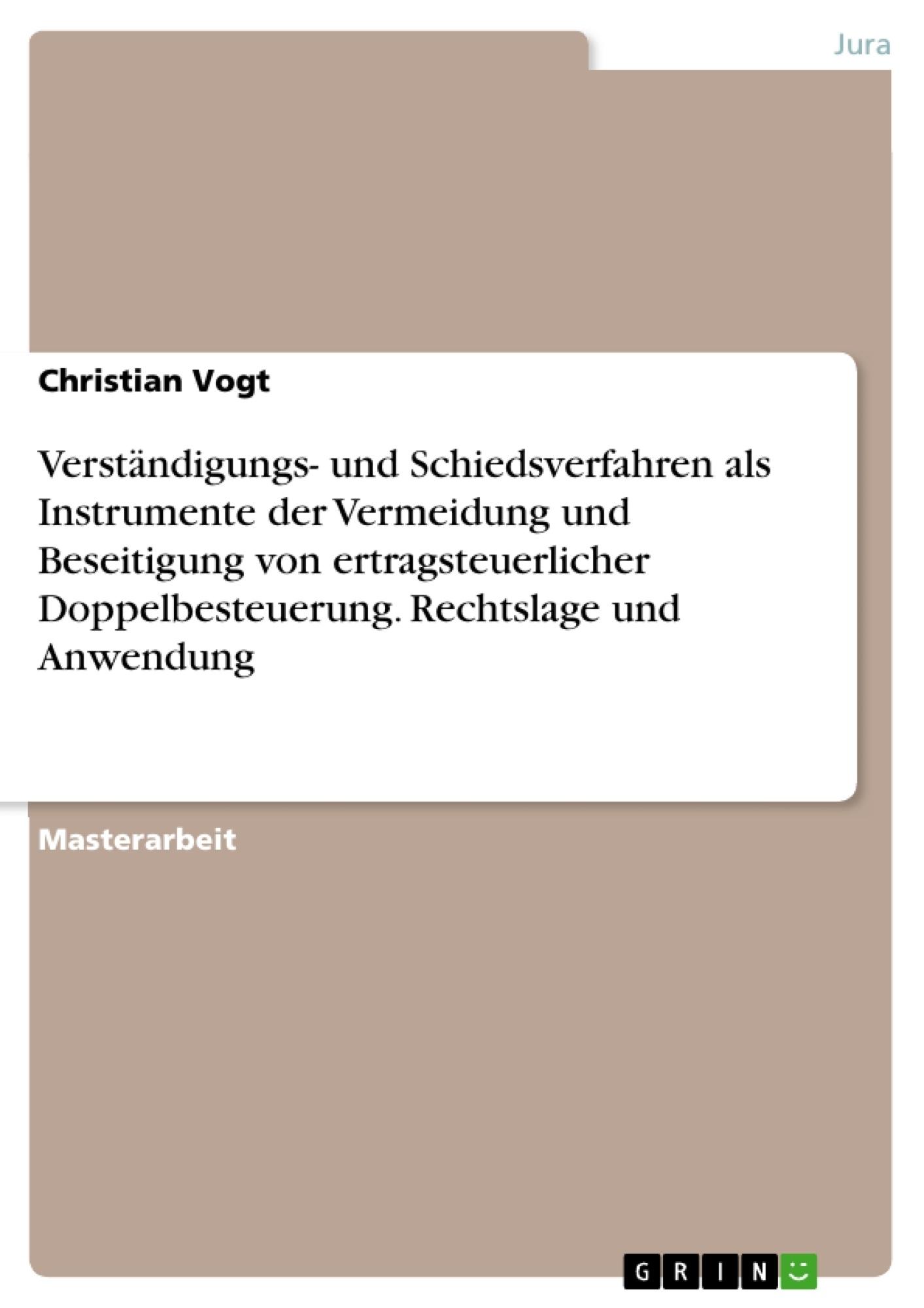 Titel: Verständigungs- und Schiedsverfahren als Instrumente der Vermeidung und Beseitigung von ertragsteuerlicher Doppelbesteuerung. Rechtslage und Anwendung