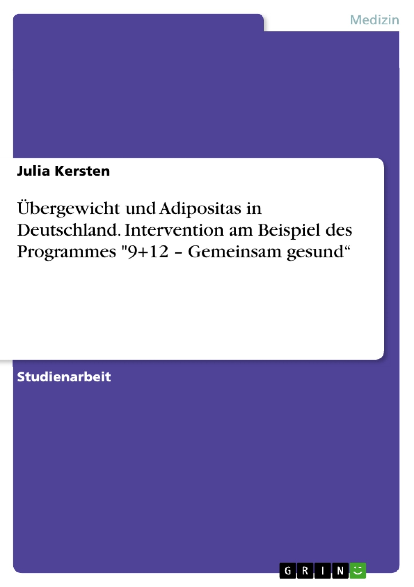 """Titel: Übergewicht und Adipositas in Deutschland. Intervention am Beispiel des Programmes """"9+12 – Gemeinsam gesund"""""""