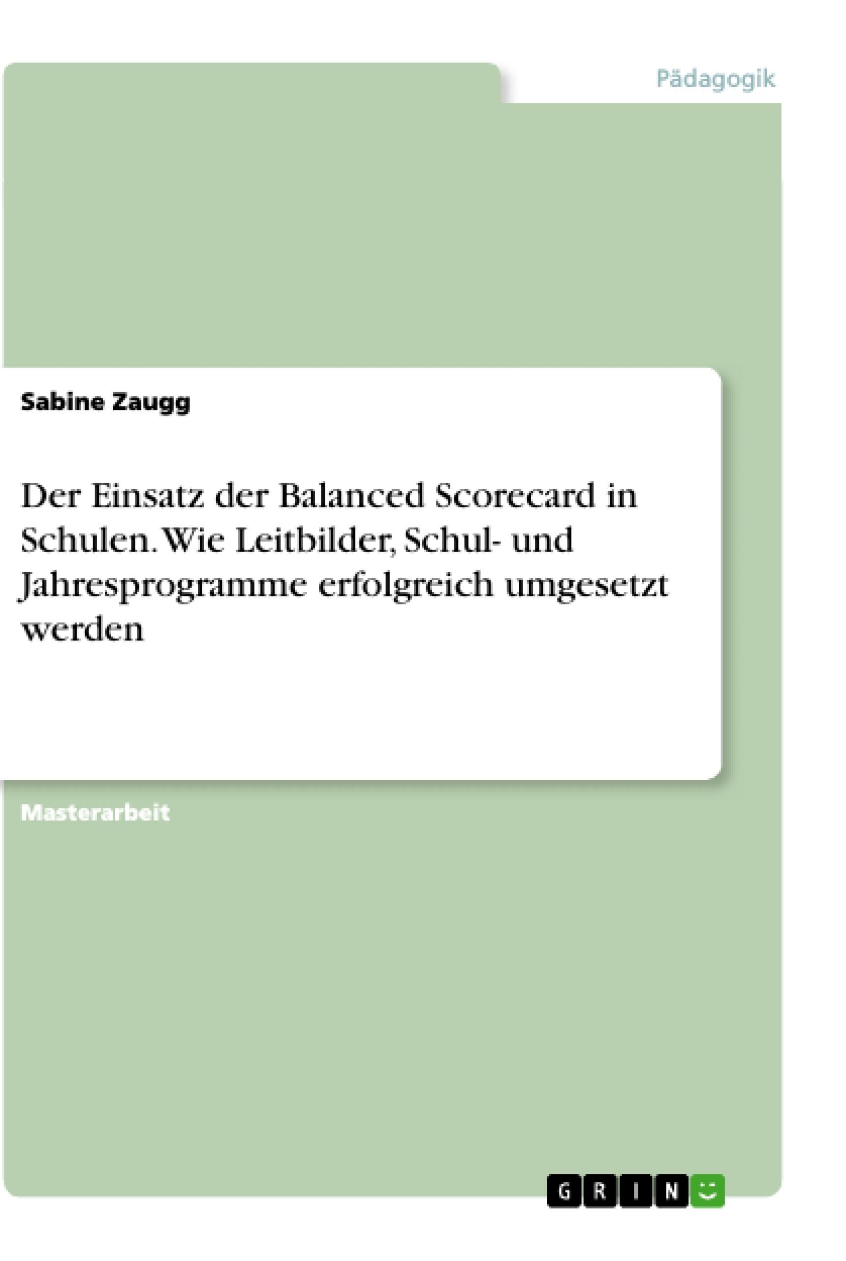 Titel: Der Einsatz der Balanced Scorecard in Schulen. Wie Leitbilder, Schul- und Jahresprogramme erfolgreich umgesetzt werden