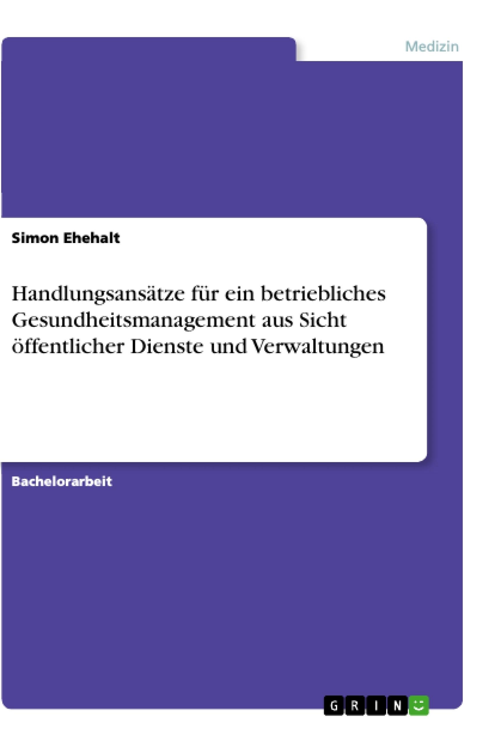 Titel: Handlungsansätze für ein betriebliches Gesundheitsmanagement aus Sicht öffentlicher Dienste und Verwaltungen