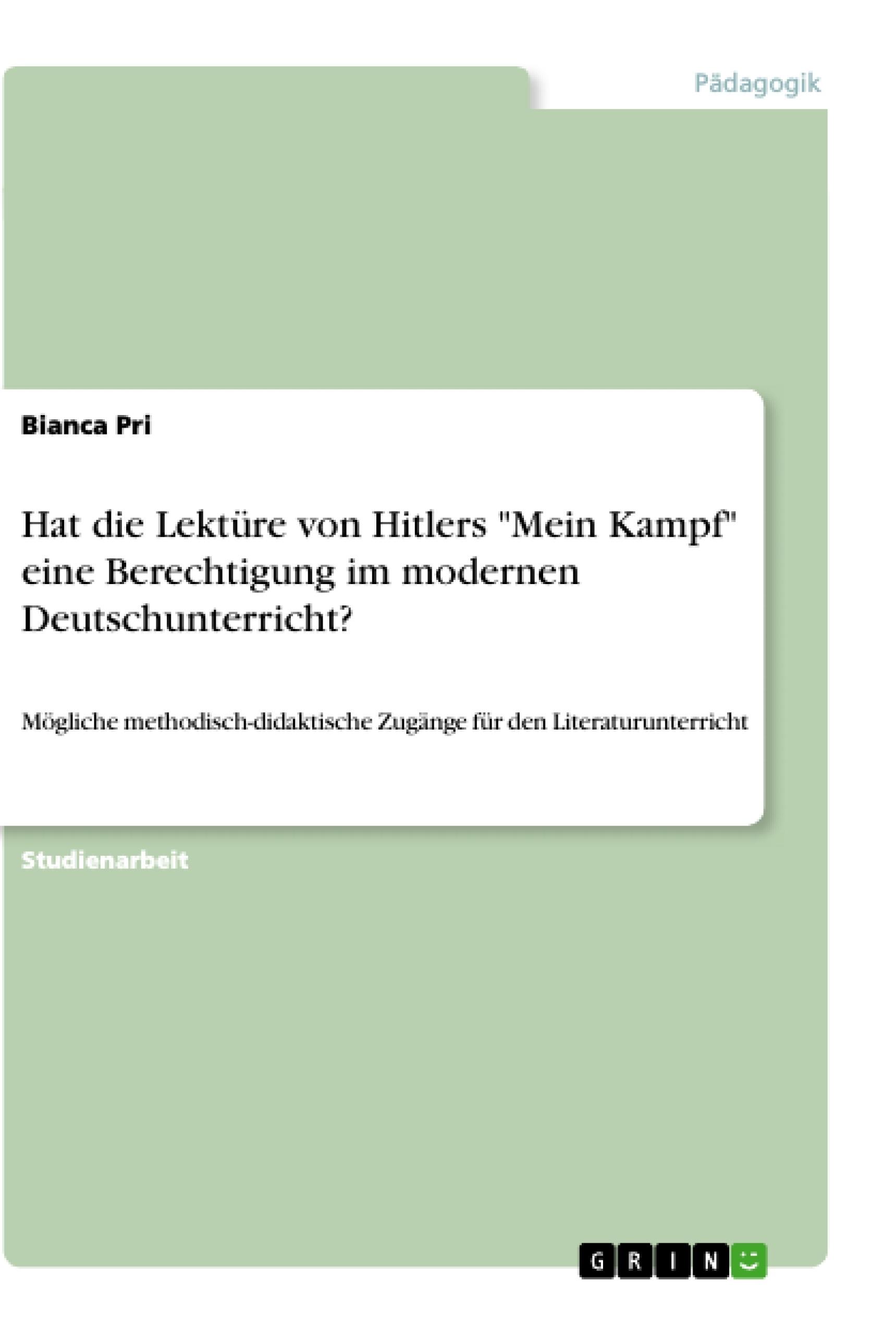 """Titel: Hat die Lektüre von Hitlers """"Mein Kampf"""" eine Berechtigung im modernen Deutschunterricht?"""