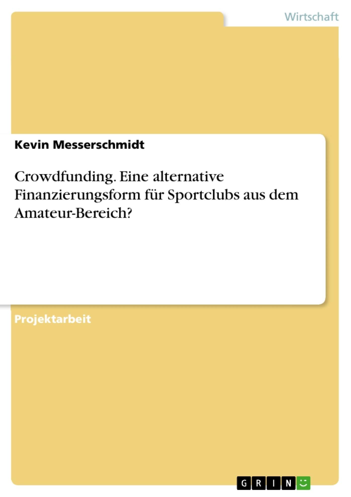 Titel: Crowdfunding. Eine alternative Finanzierungsform für Sportclubs aus dem Amateur-Bereich?