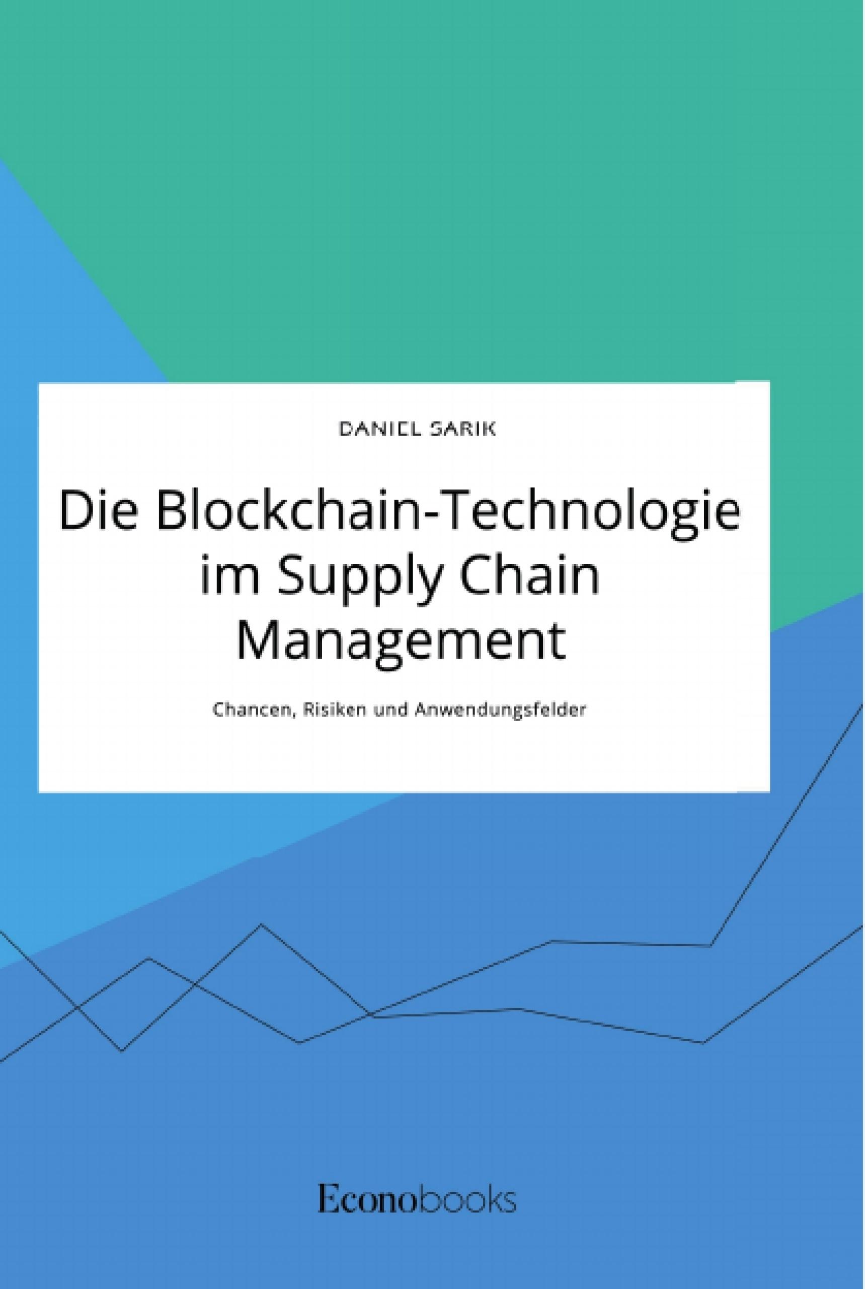 Titel: Die Blockchain-Technologie im Supply Chain Management. Chancen, Risiken und Anwendungsfelder