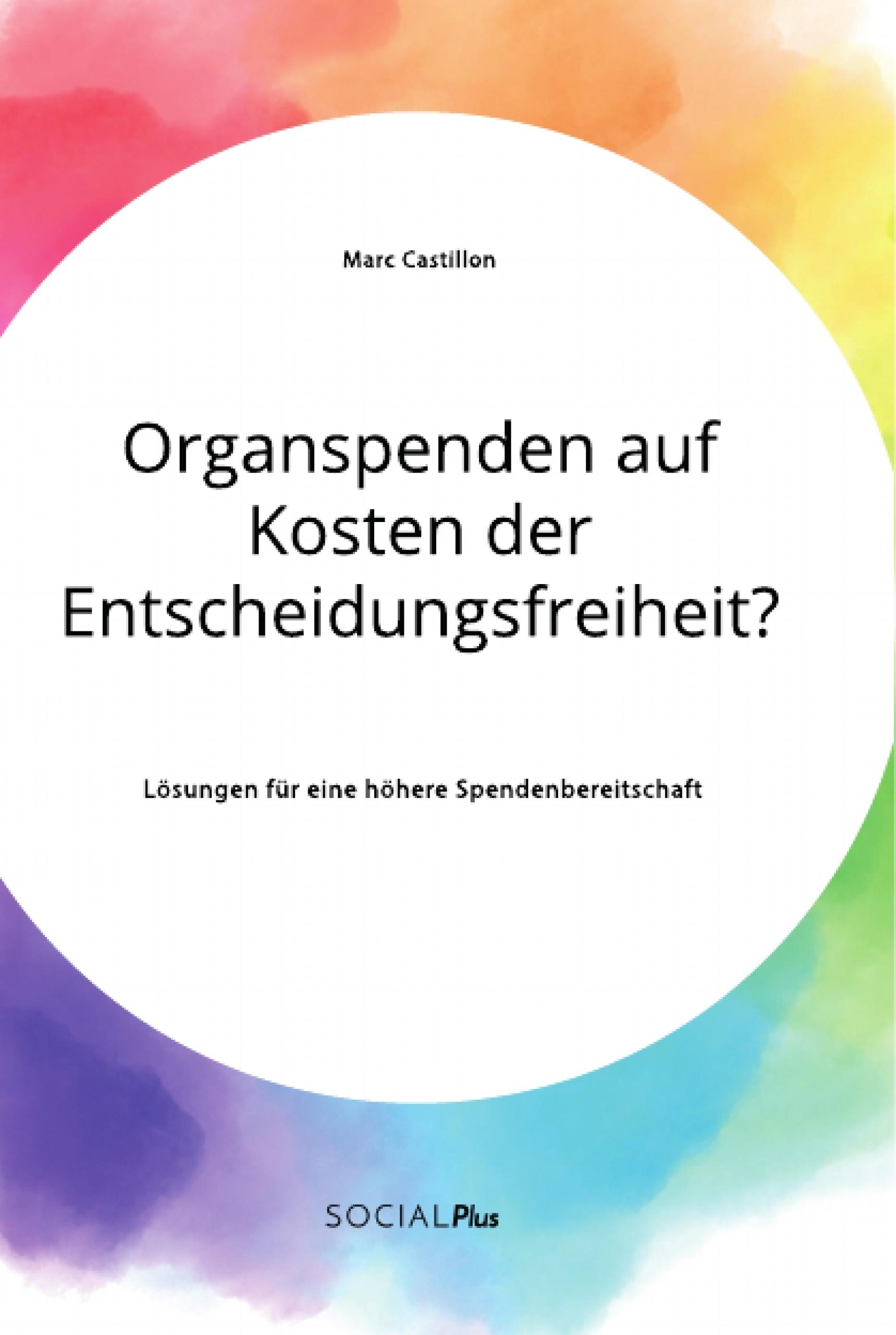 Titel: Organspenden auf Kosten der Entscheidungsfreiheit? Lösungen für eine höhere Spendenbereitschaft