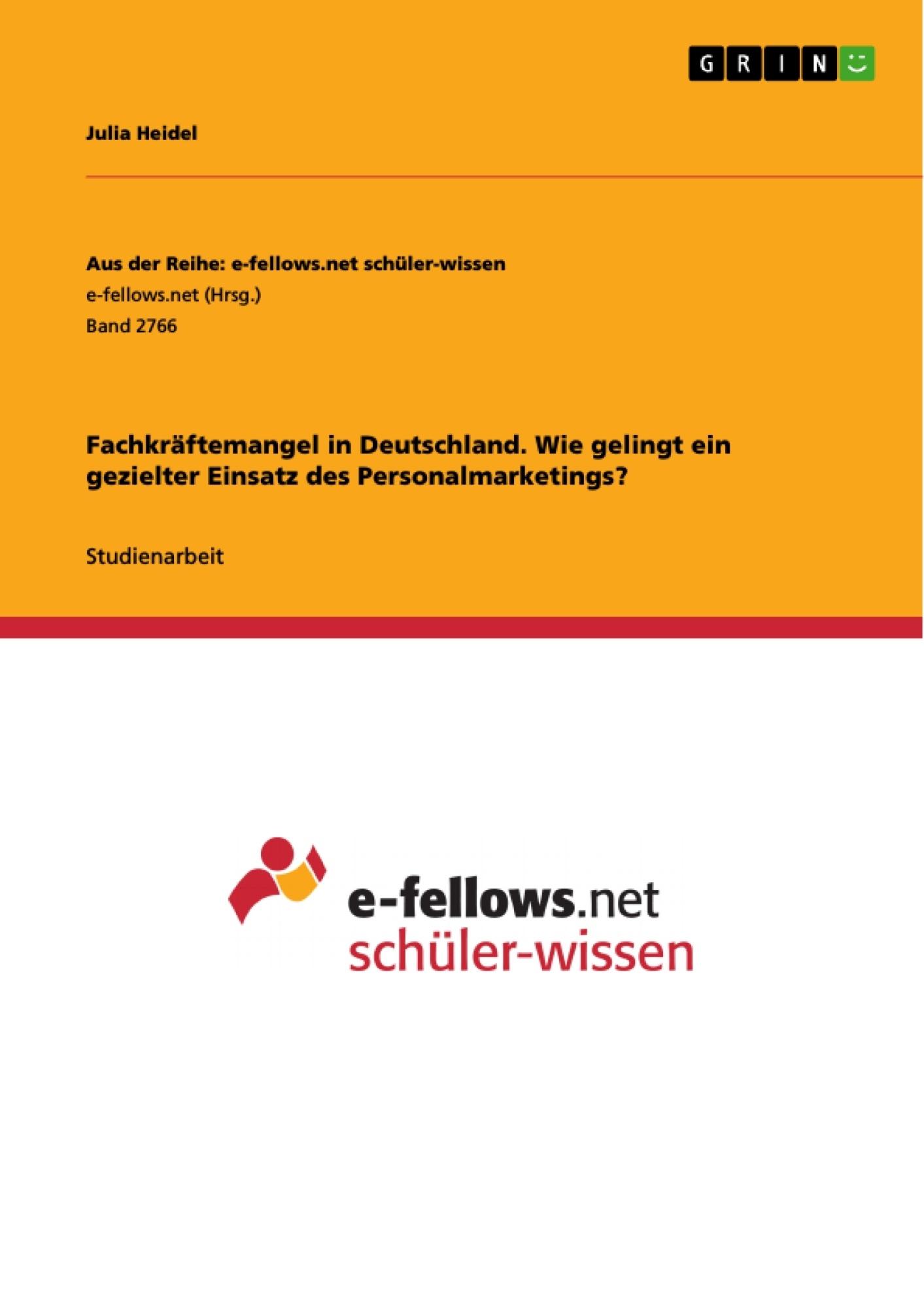 Titel: Fachkräftemangel in Deutschland. Wie gelingt ein gezielter Einsatz des Personalmarketings?