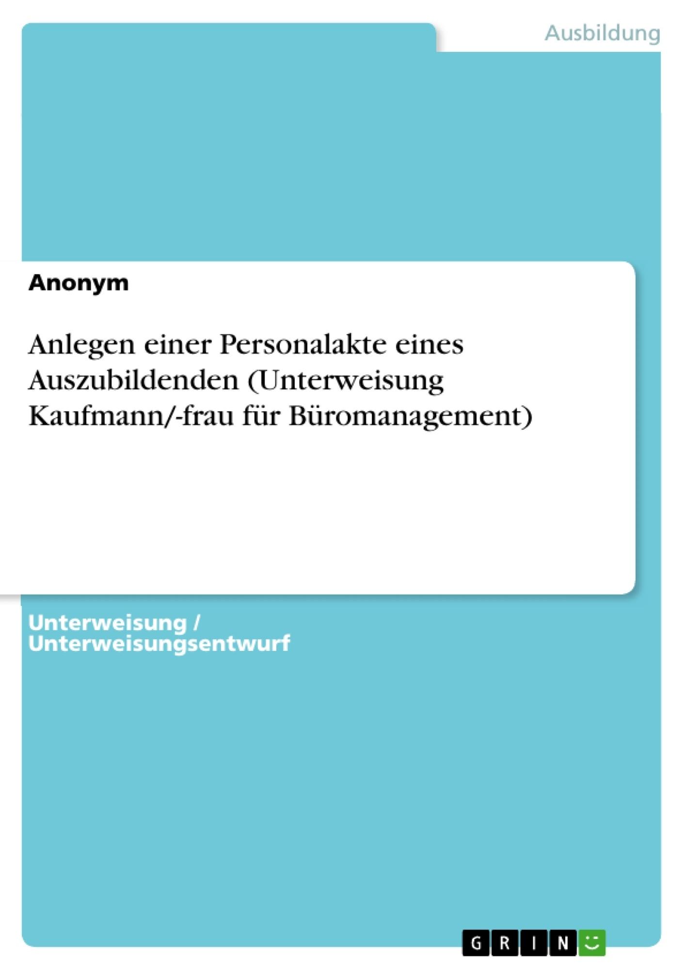 Titel: Anlegen einer Personalakte eines Auszubildenden (Unterweisung Kaufmann/-frau für Büromanagement)