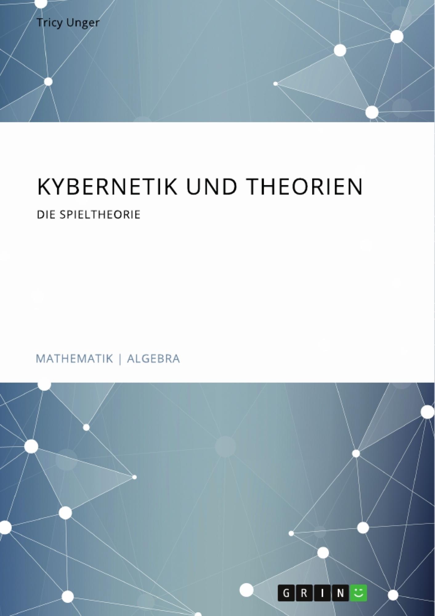 Titel: Kybernetik und Theorien. Die Spieltheorie