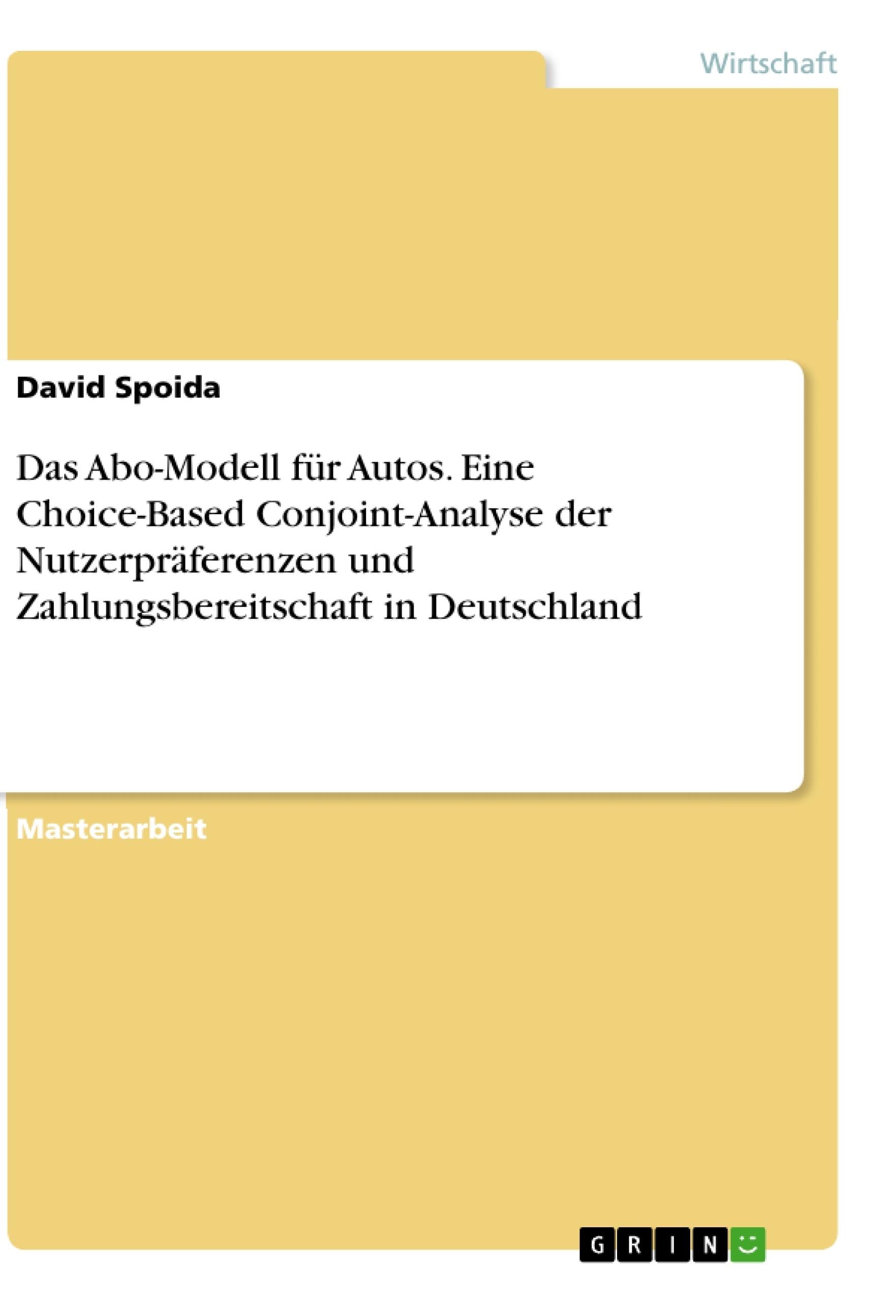Titel: Das Abo-Modell für Autos. Eine Choice-Based Conjoint-Analyse der Nutzerpräferenzen und Zahlungsbereitschaft in Deutschland