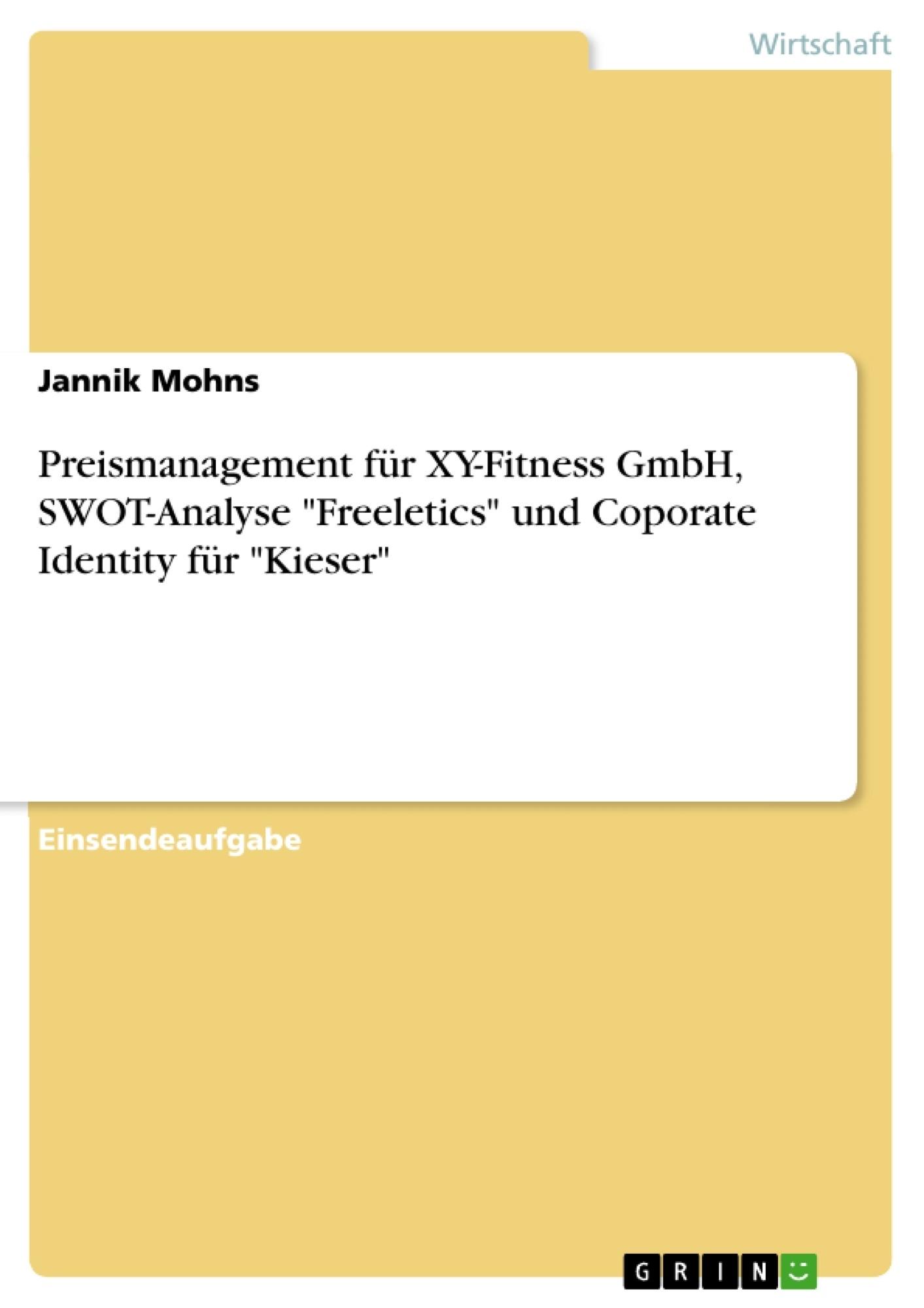 """Titel: Preismanagement für XY-Fitness GmbH, SWOT-Analyse """"Freeletics"""" und Coporate Identity für """"Kieser"""""""