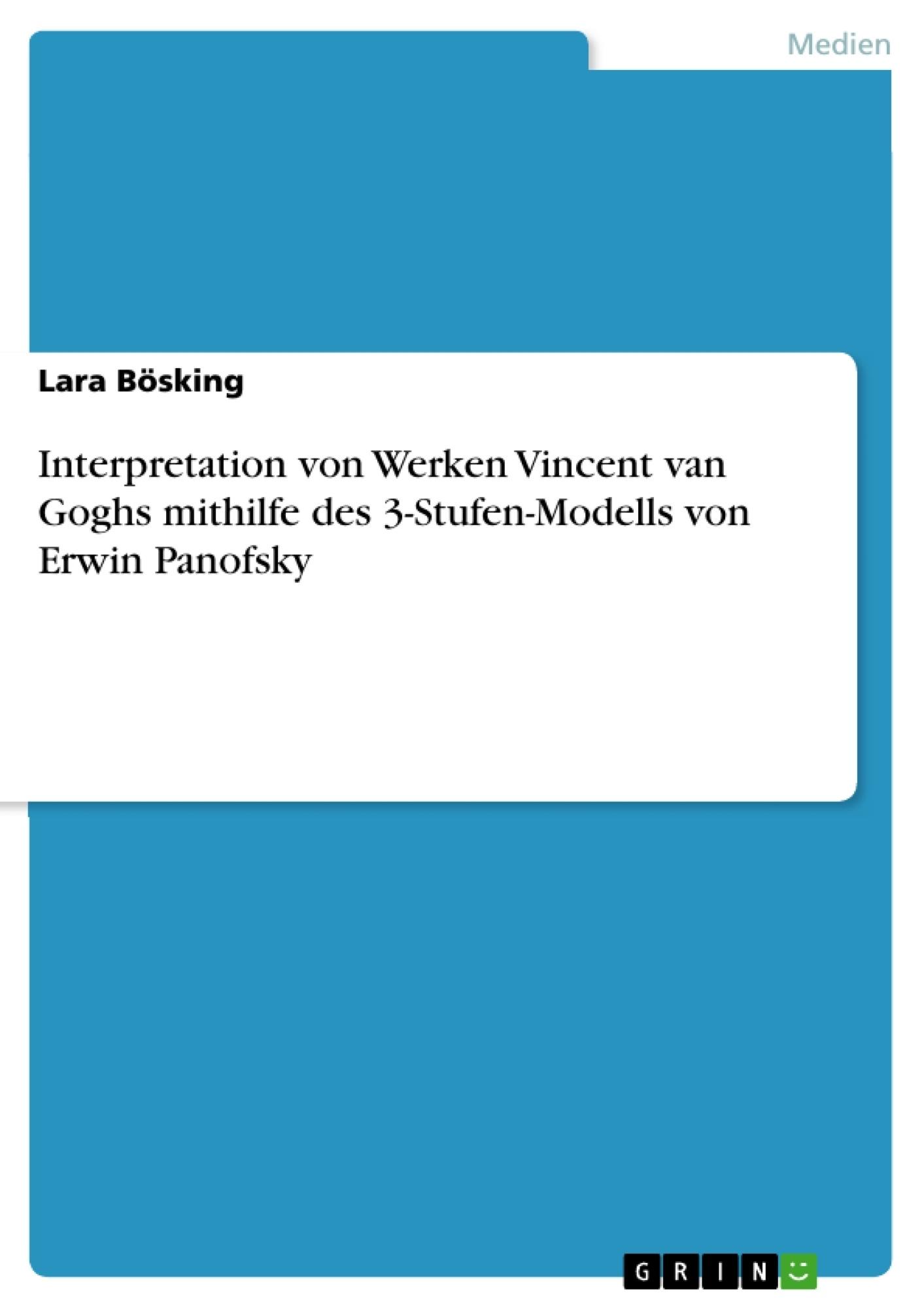 Titel: Interpretation von Werken Vincent van Goghs mithilfe des 3-Stufen-Modells von Erwin Panofsky