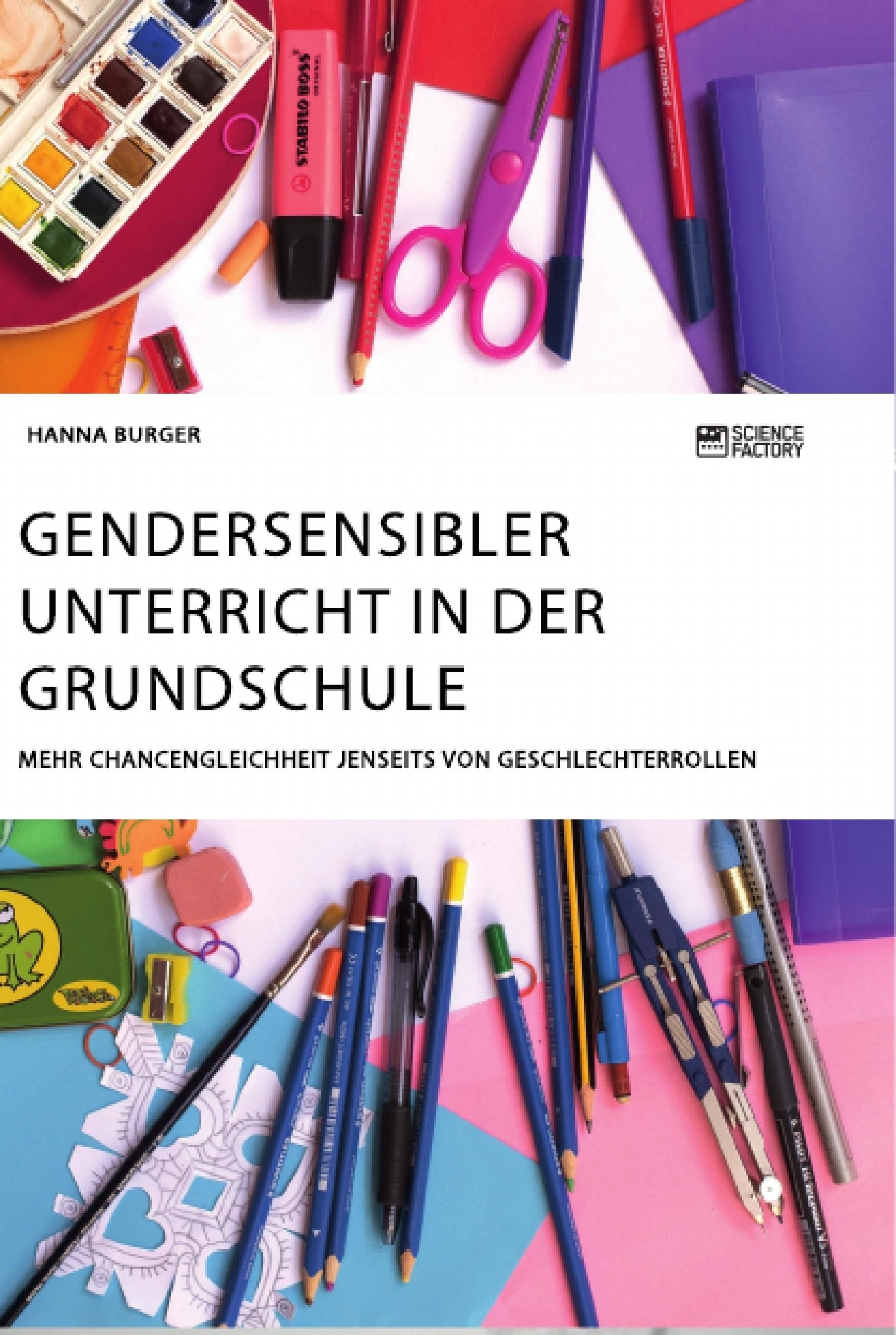 Titel: Gendersensibler Unterricht in der Grundschule. Mehr Chancengleichheit jenseits von Geschlechterrollen