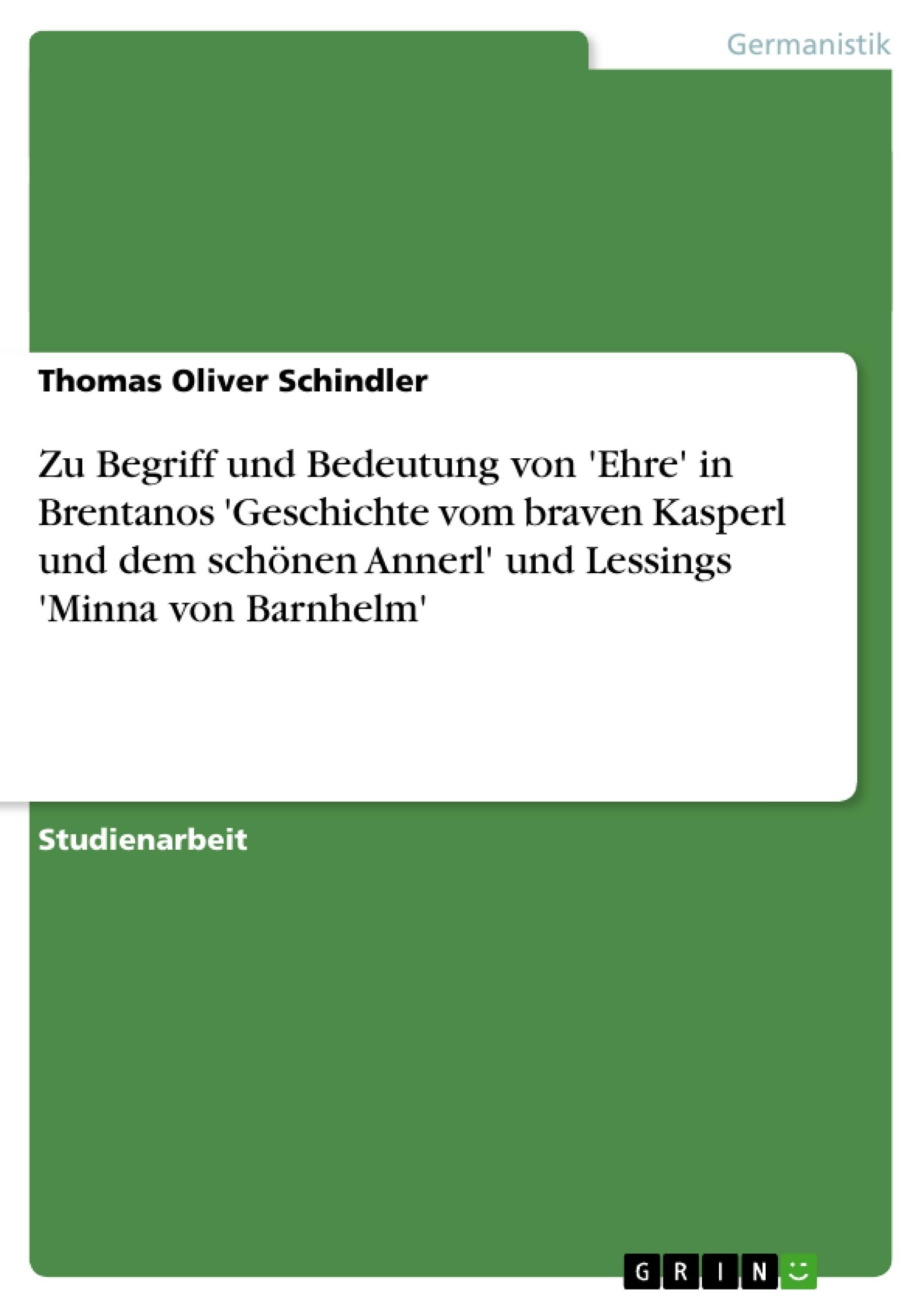 Titel: Zu Begriff und Bedeutung von 'Ehre' in Brentanos 'Geschichte vom braven Kasperl und dem schönen Annerl' und Lessings 'Minna von Barnhelm'
