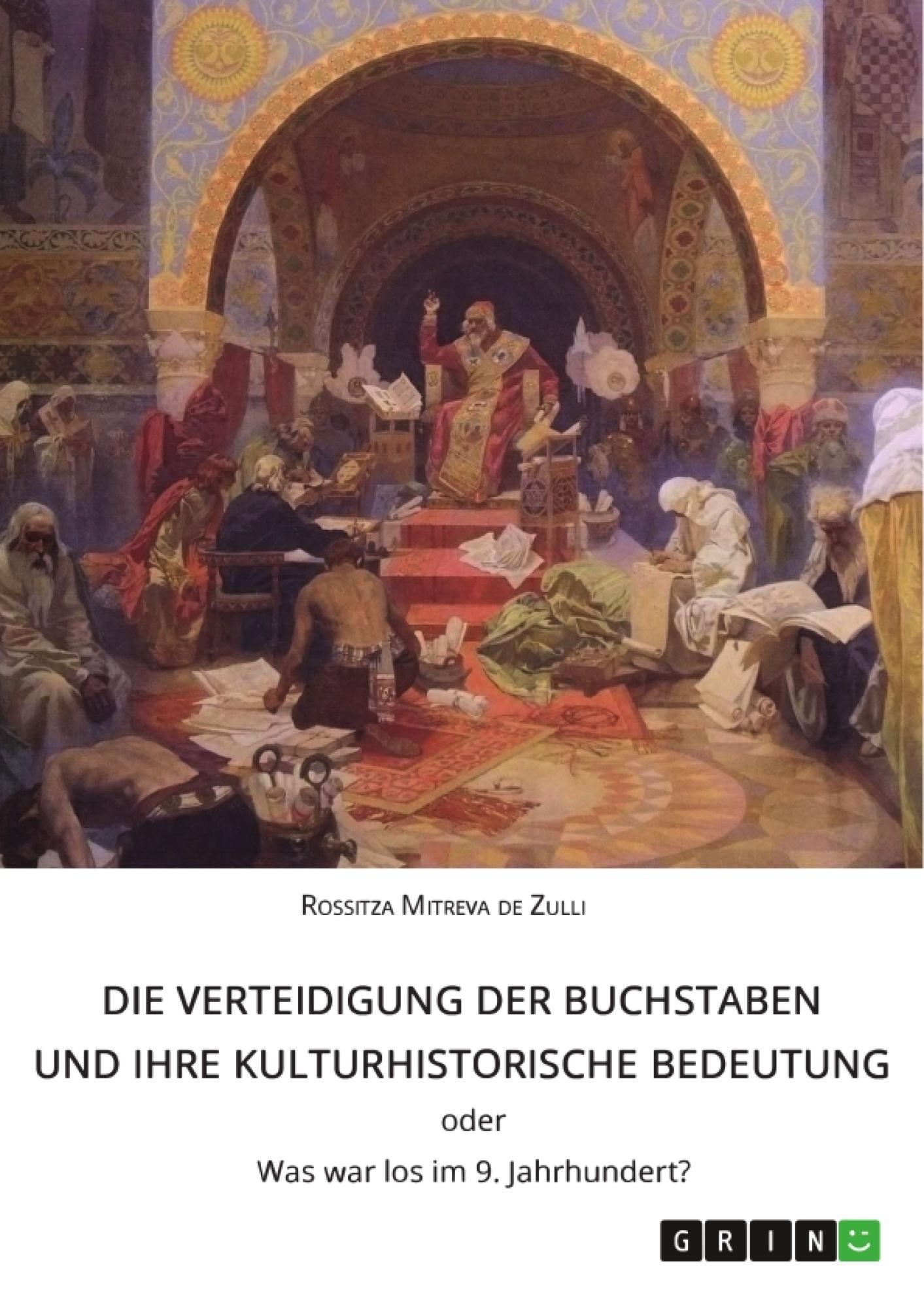 Título: Die Verteidigung der Buchstaben und ihre kulturhistorische Bedeutung ODER Was war los im 9. Jahrhundert?
