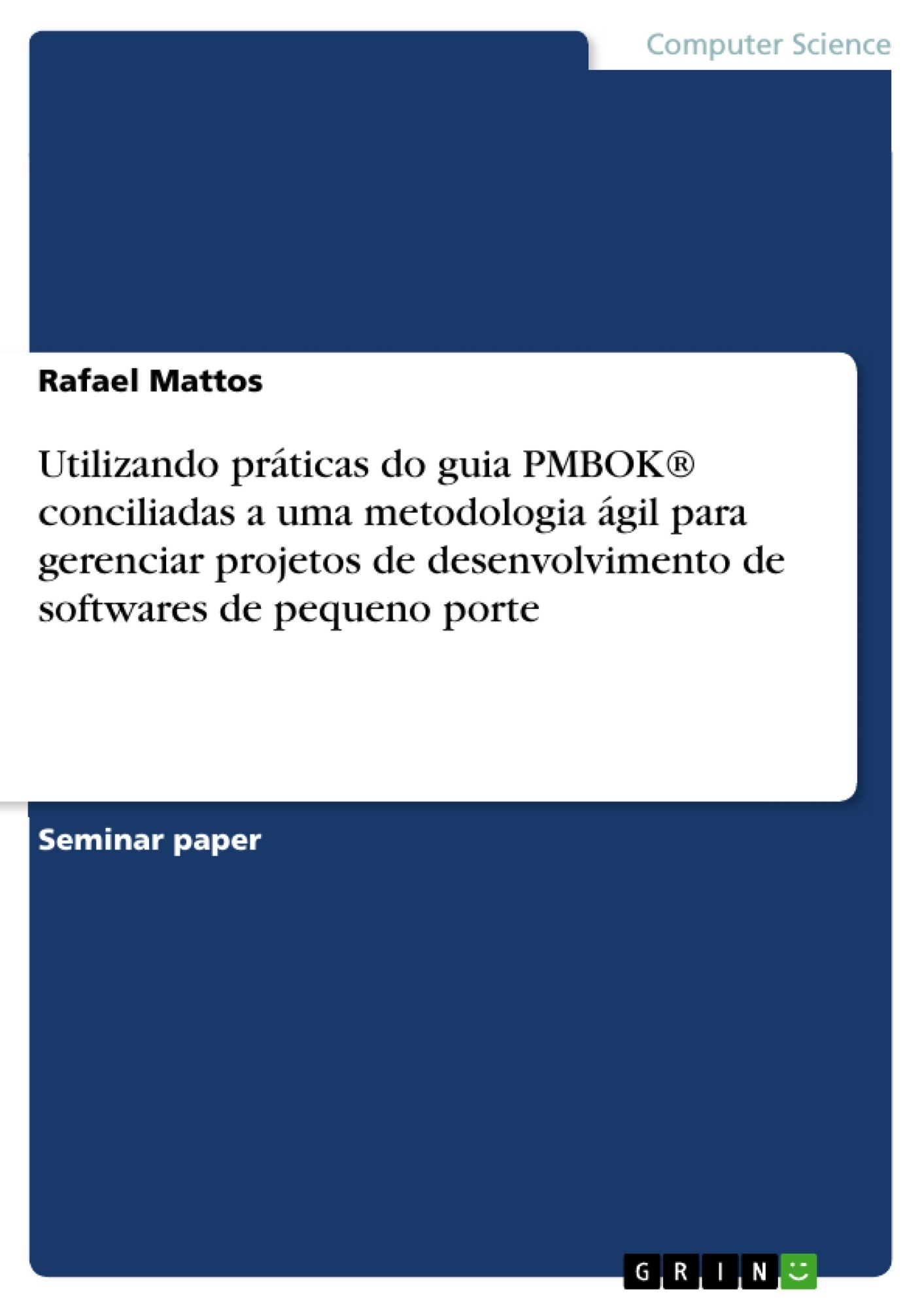 Title: Utilizando práticas do guia PMBOK® conciliadas a uma metodologia ágil para gerenciar projetos de desenvolvimento de softwares de pequeno porte
