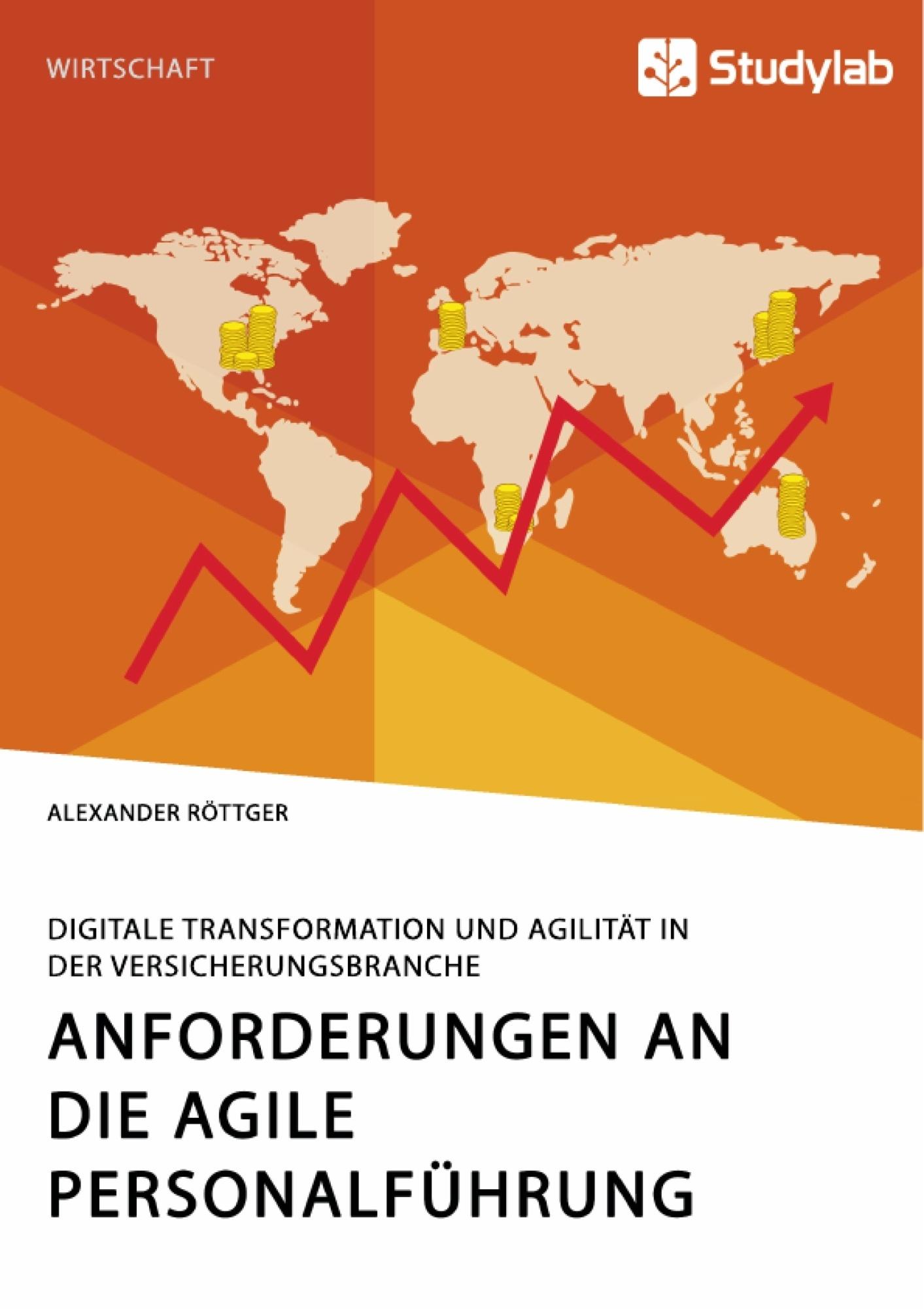 Titel: Anforderungen an die agile Personalführung. Digitale Transformation und Agilität in der Versicherungsbranche